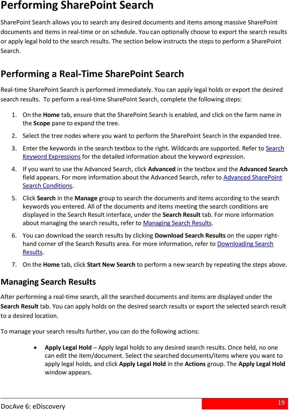 Perfrming a Real-Time SharePint Search Real-time SharePint Search is perfrmed immediately. Yu can apply legal hlds r exprt the desired search results.