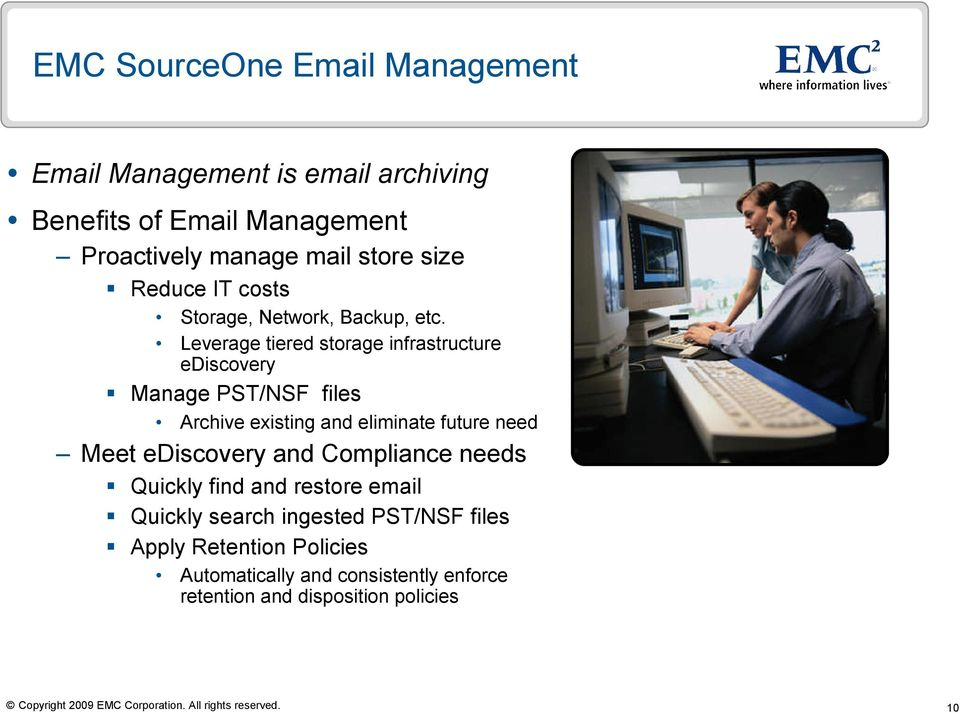 Leverage tiered storage infrastructure ediscovery Manage PST/NSF files Archive existing and eliminate future need Meet