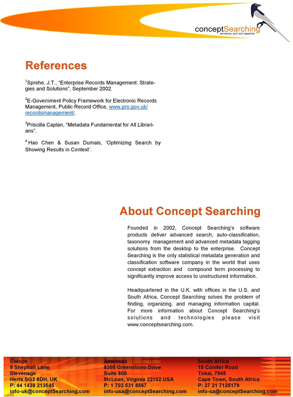 About Concept Searching Founded in 2002, Concept Searching s software products deliver advanced search, auto-classification, taxonomy management and advanced metadata tagging solutions from the