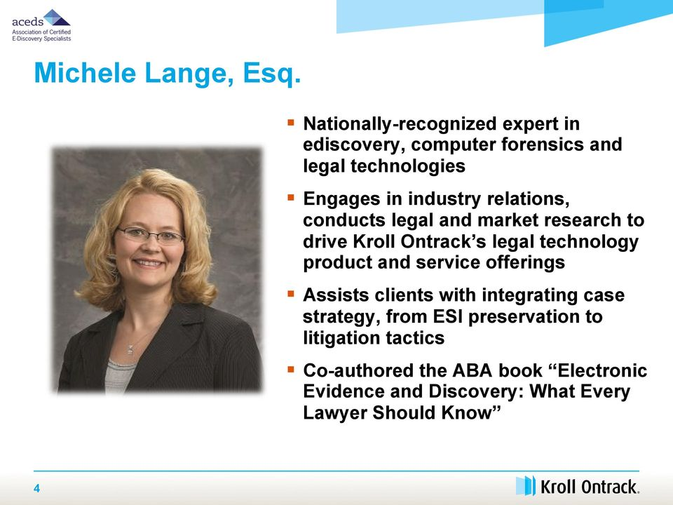 relations, conducts legal and market research to drive Kroll Ontrack s legal technology product and