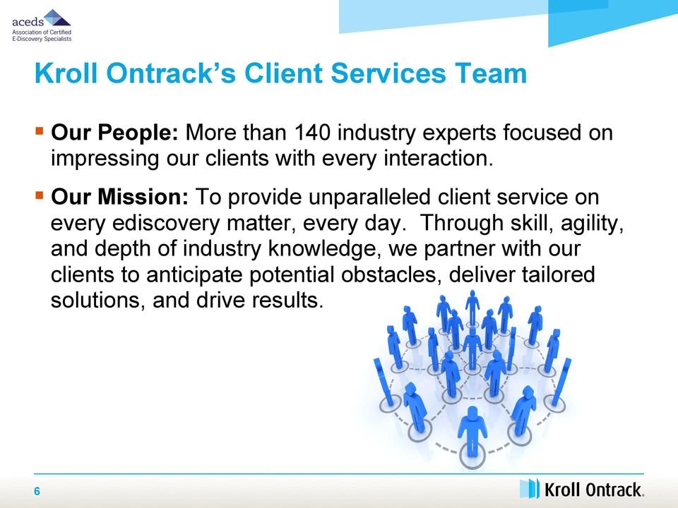 Our Mission: To provide unparalleled client service on every ediscovery matter, every day.