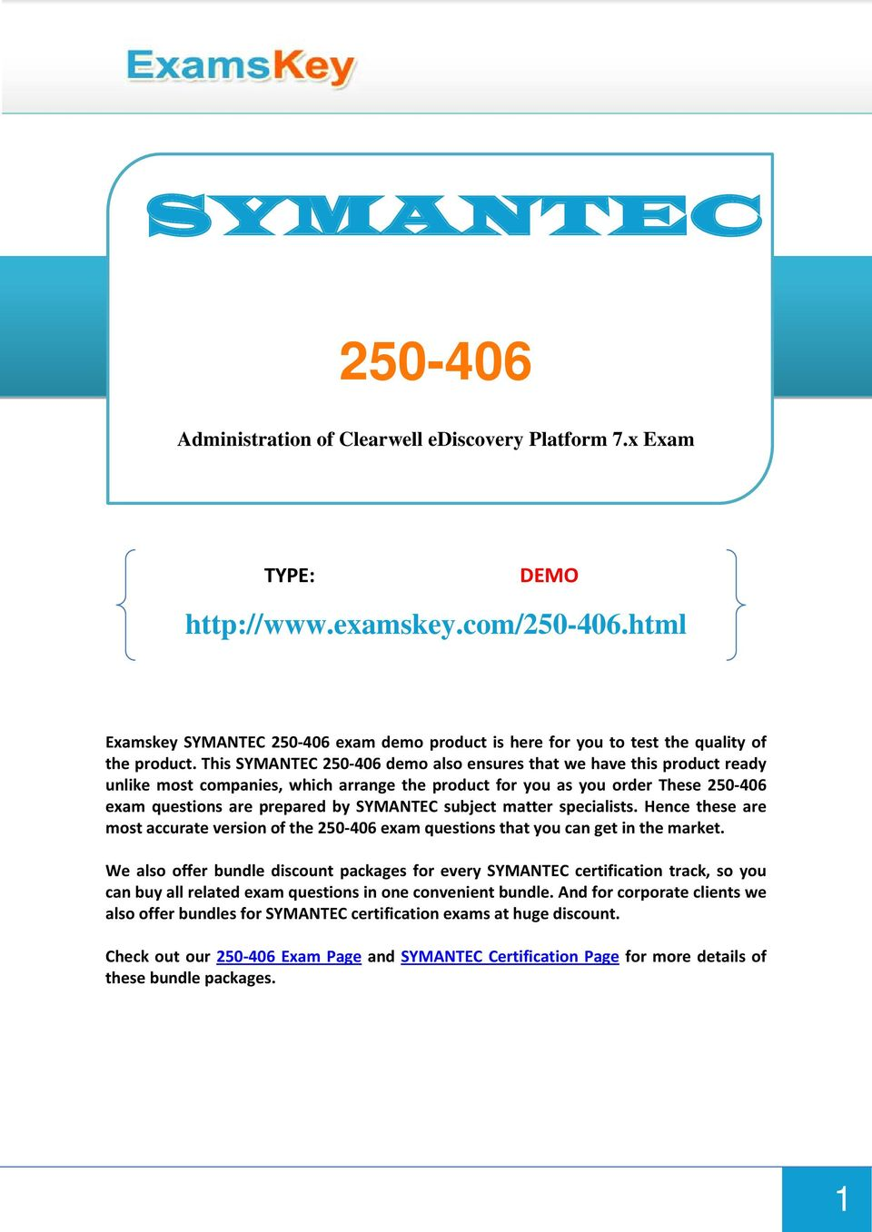 This SYMANTEC 250-406 demo also ensures that we have this product ready unlike most companies, which arrange the product for you as you order These 250-406 exam questions are prepared by SYMANTEC
