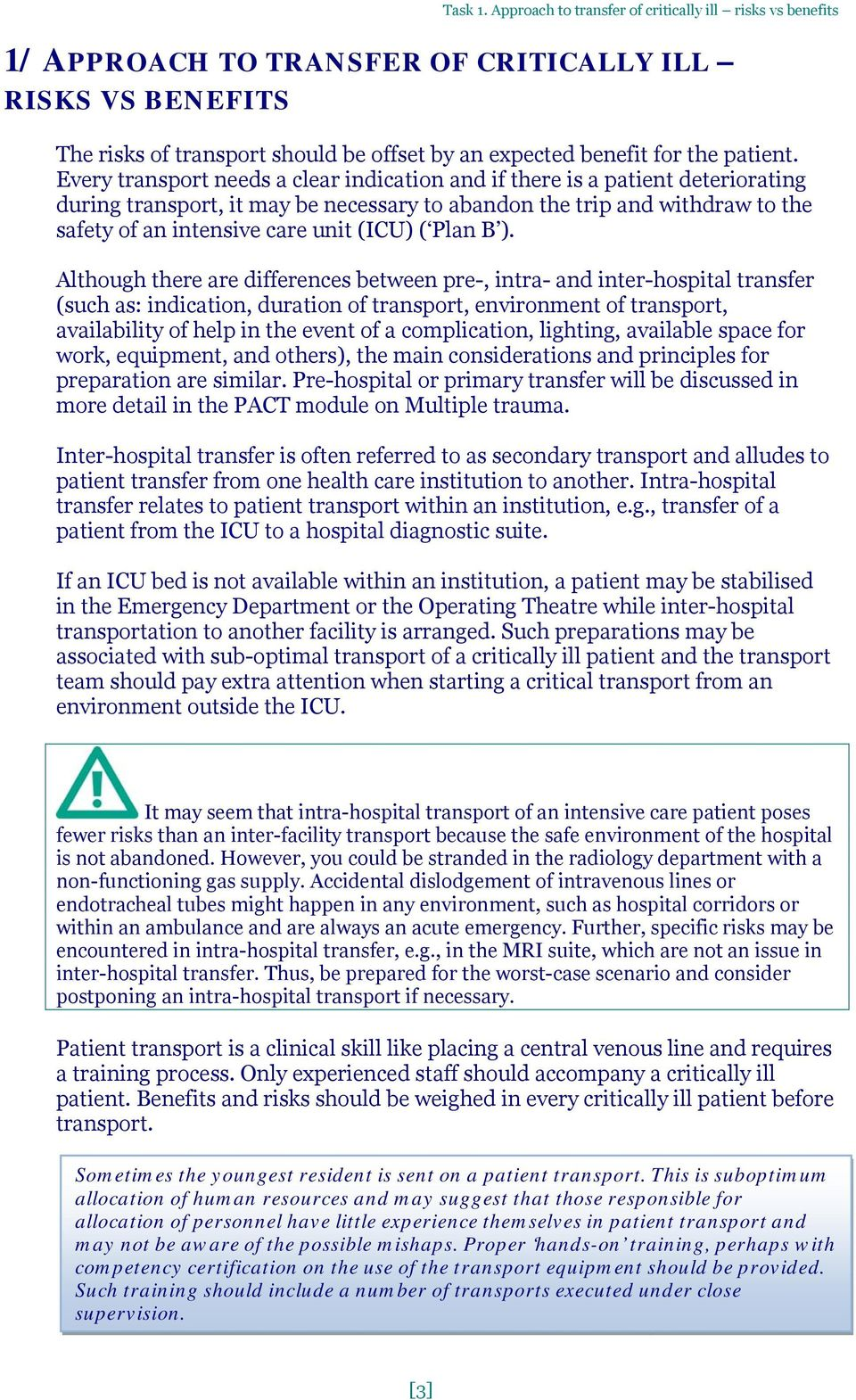 Every transport needs a clear indication and if there is a patient deteriorating during transport, it may be necessary to abandon the trip and withdraw to the safety of an intensive care unit (ICU) (