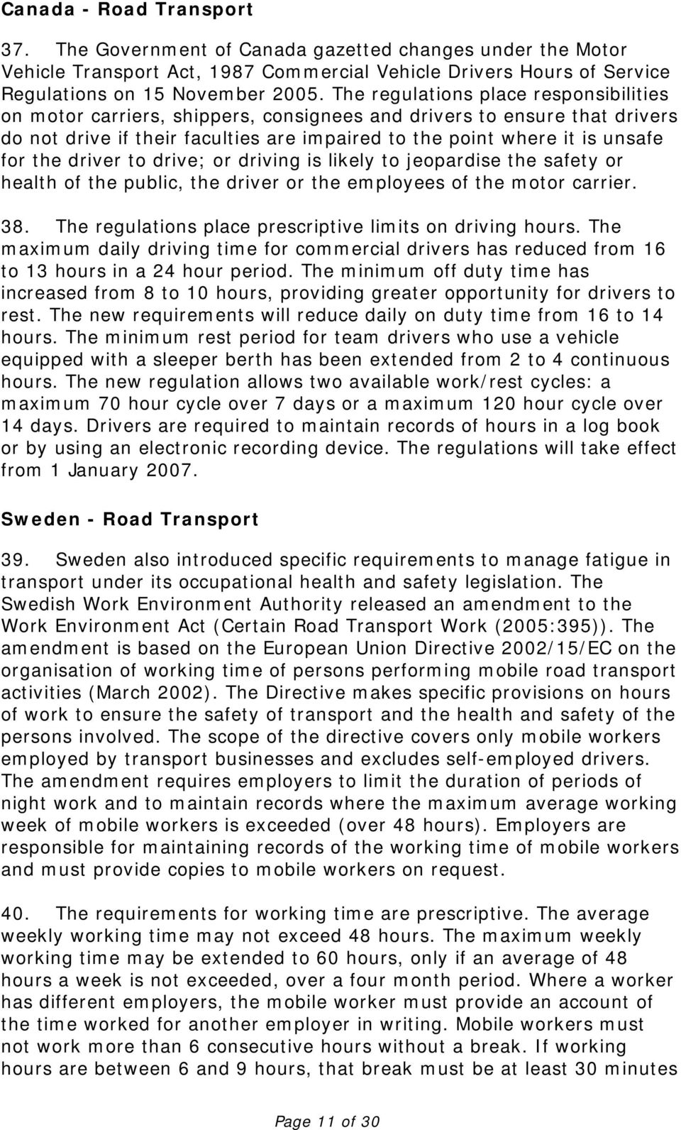 driver to drive; or driving is likely to jeopardise the safety or health of the public, the driver or the employees of the motor carrier. 38.