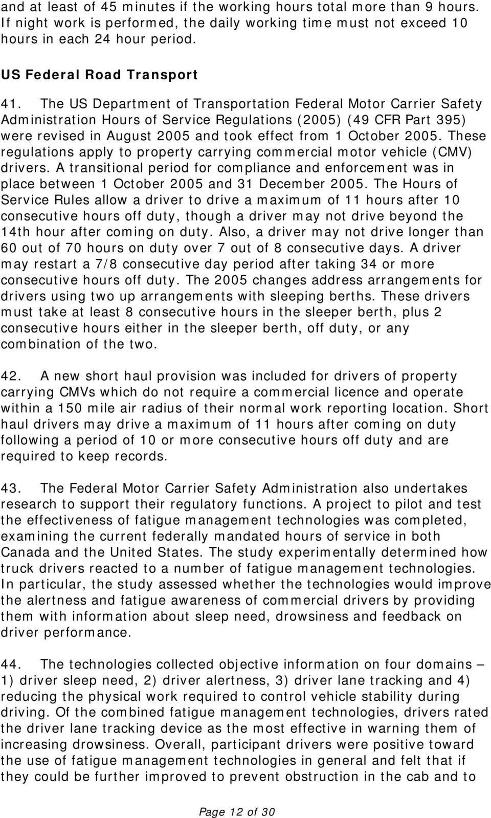The US Department of Transportation Federal Motor Carrier Safety Administration Hours of Service Regulations (2005) (49 CFR Part 395) were revised in August 2005 and took effect from 1 October 2005.