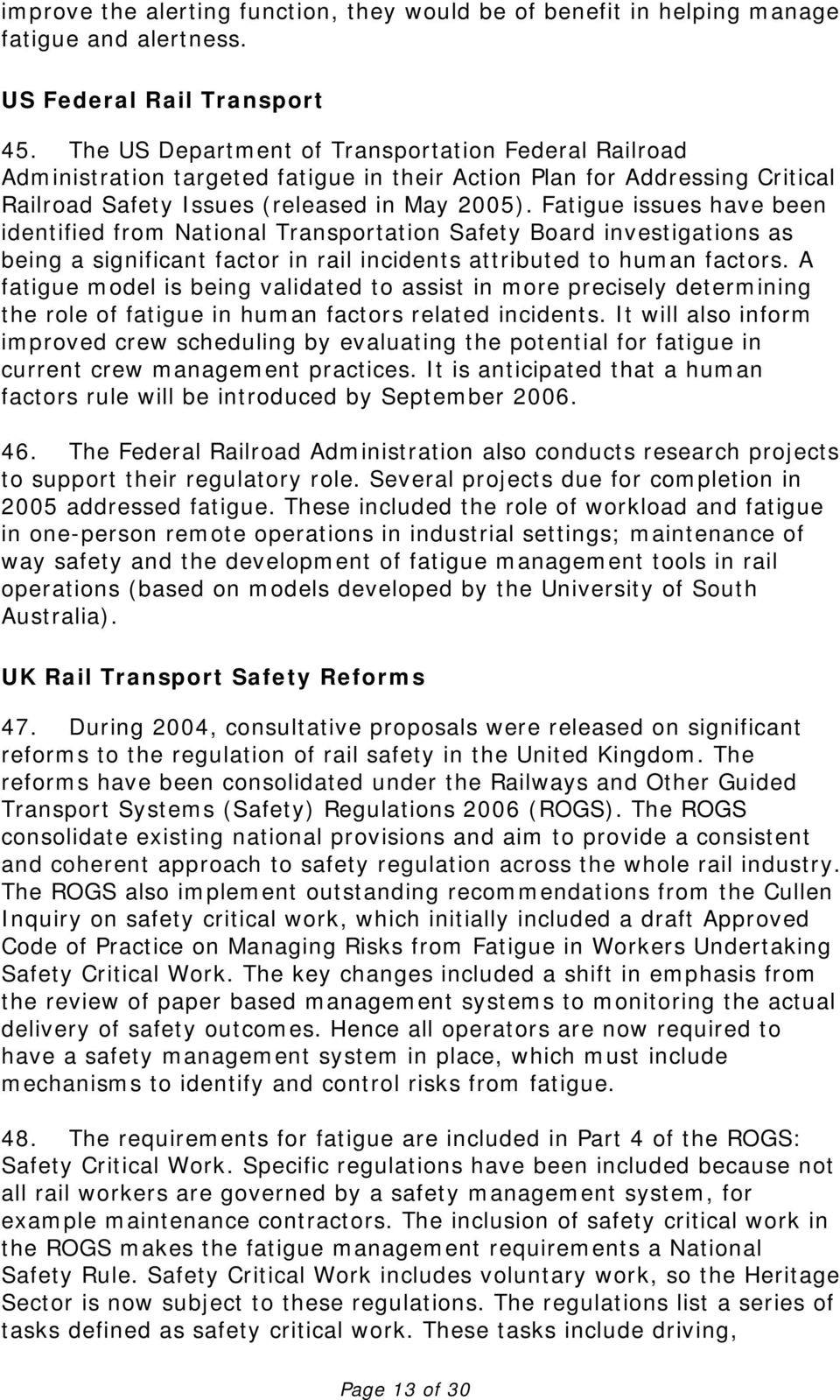 Fatigue issues have been identified from National Transportation Safety Board investigations as being a significant factor in rail incidents attributed to human factors.