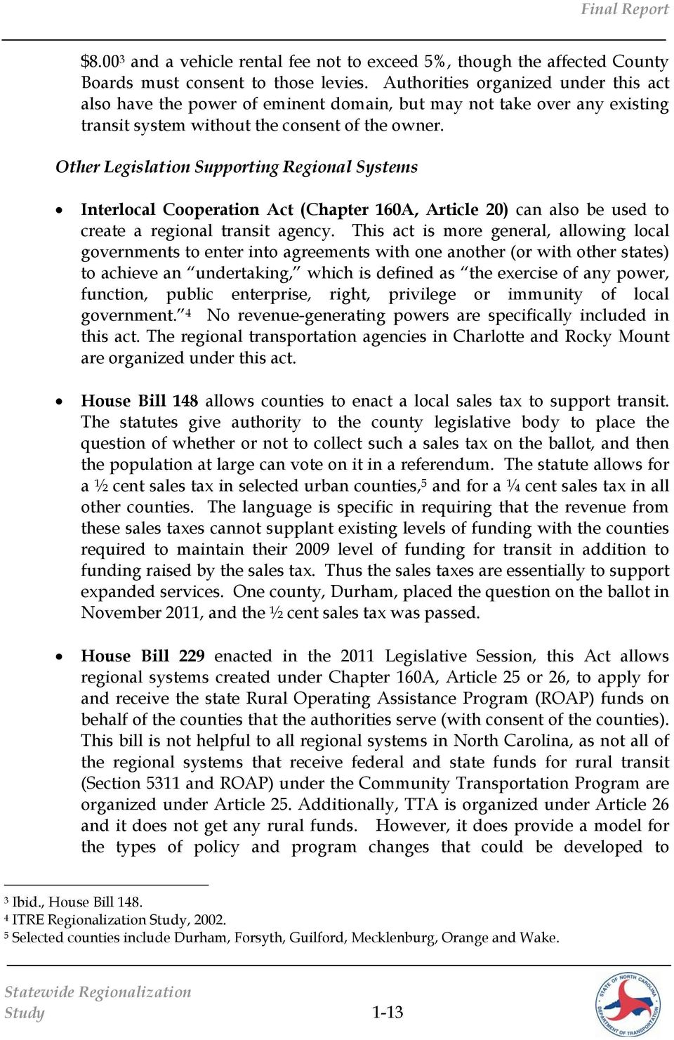 Other Legislation Supporting Regional Systems Interlocal Cooperation Act (Chapter 160A, Article 20) can also be used to create a regional transit agency.