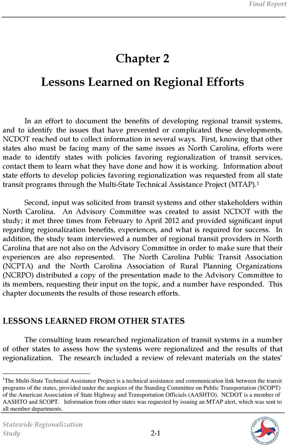 First, knowing that other states also must be facing many of the same issues as North Carolina, efforts were made to identify states with policies favoring regionalization of transit services,