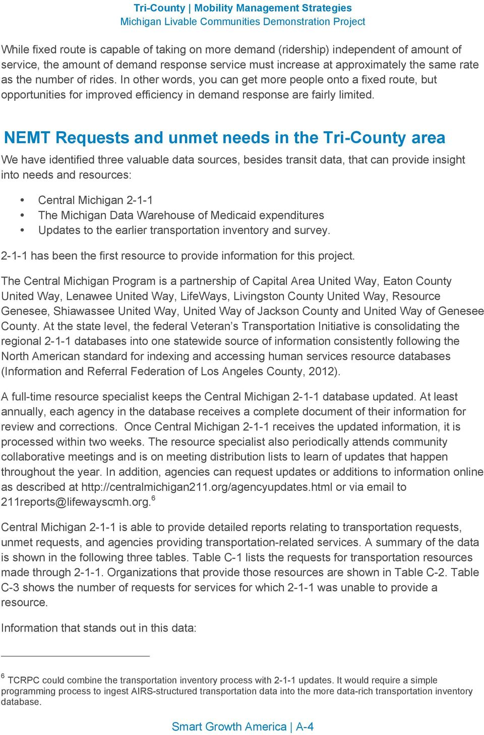 NEMT Requests and unmet needs in the Tri-County area We have identified three valuable data sources, besides transit data, that can provide insight into needs and resources: Central Michigan 2-1-1