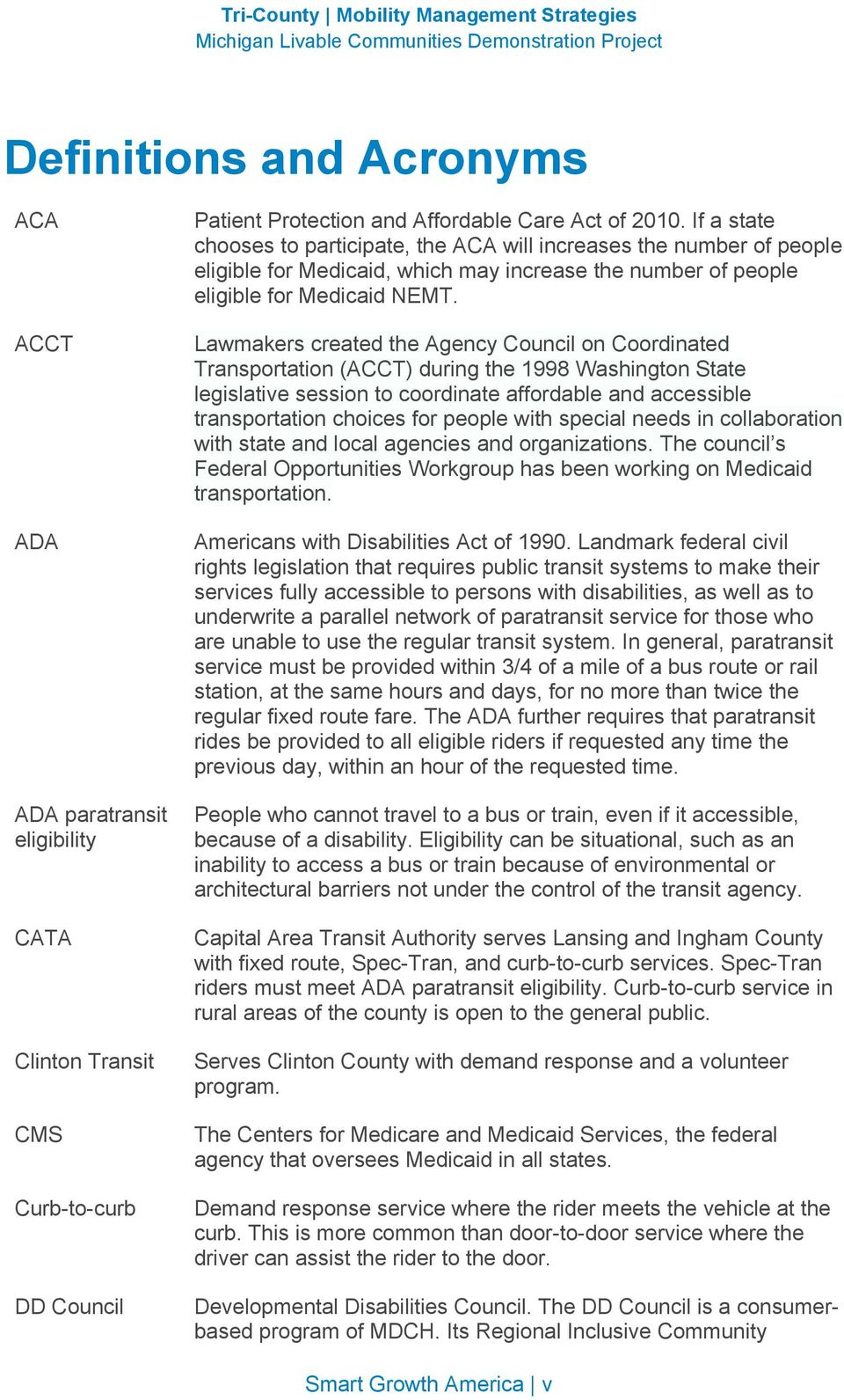 Lawmakers created the Agency Council on Coordinated Transportation (ACCT) during the 1998 Washington State legislative session to coordinate affordable and accessible transportation choices for