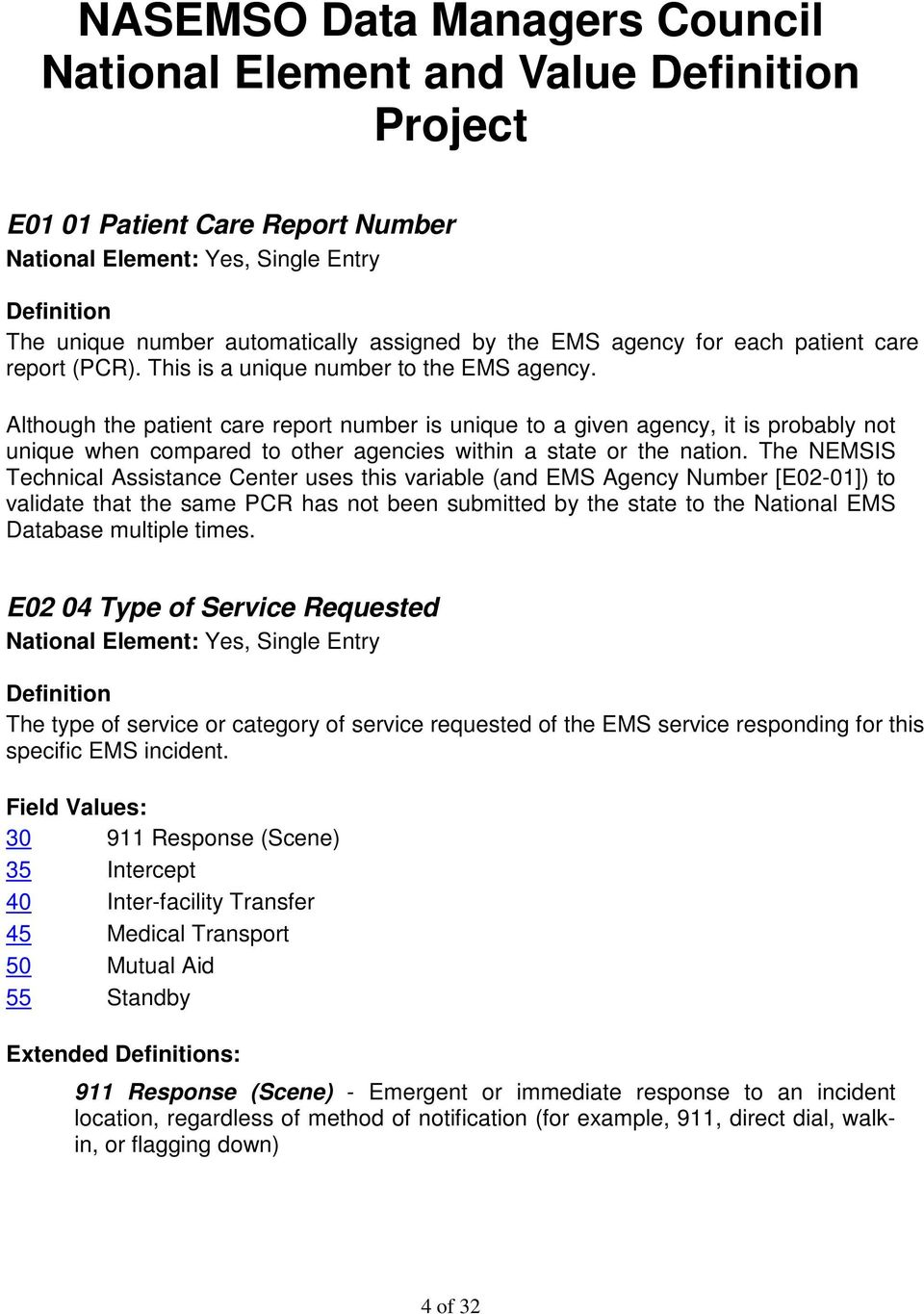 The NEMSIS Technical Assistance Center uses this variable (and EMS Agency Number [E02-01]) to validate that the same PCR has not been submitted by the state to the National EMS Database multiple