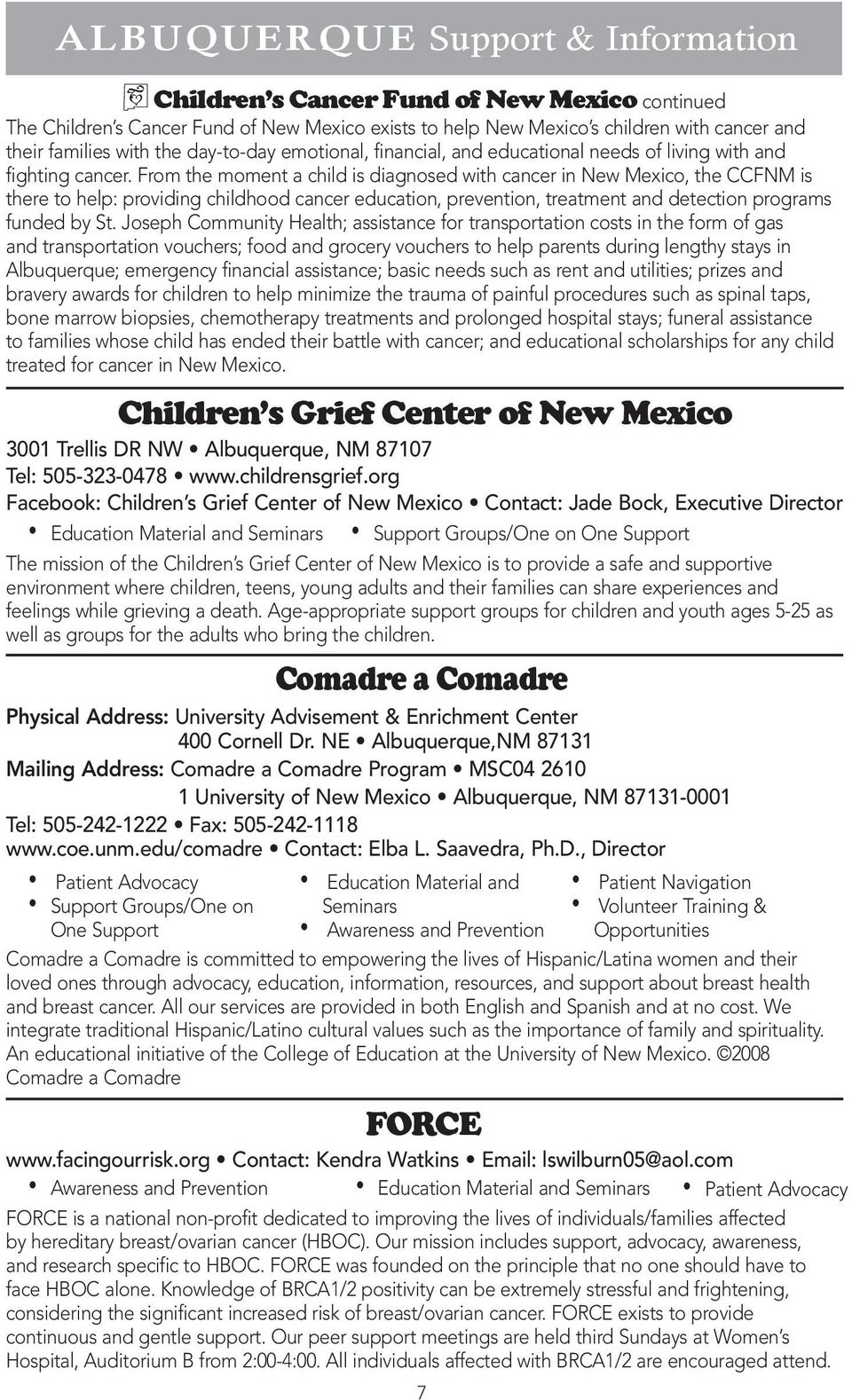 From the moment a child is diagnosed with cancer in New Mexico, the CCFNM is there to help: providing childhood cancer education, prevention, treatment and detection programs funded by St.