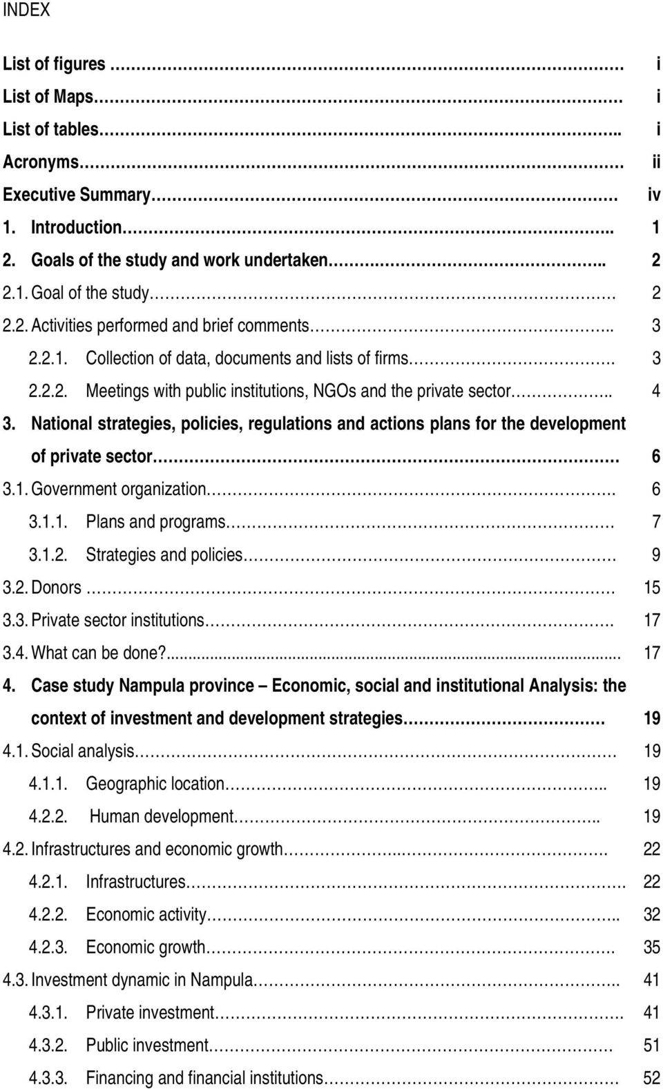 National strategies, policies, regulations and actions plans for the development of private sector 6 3.1. Government organization. 6 3.1.1. Plans and programs 7 3.1.2. Strategies and policies 9 3.2. Donors 15 3.