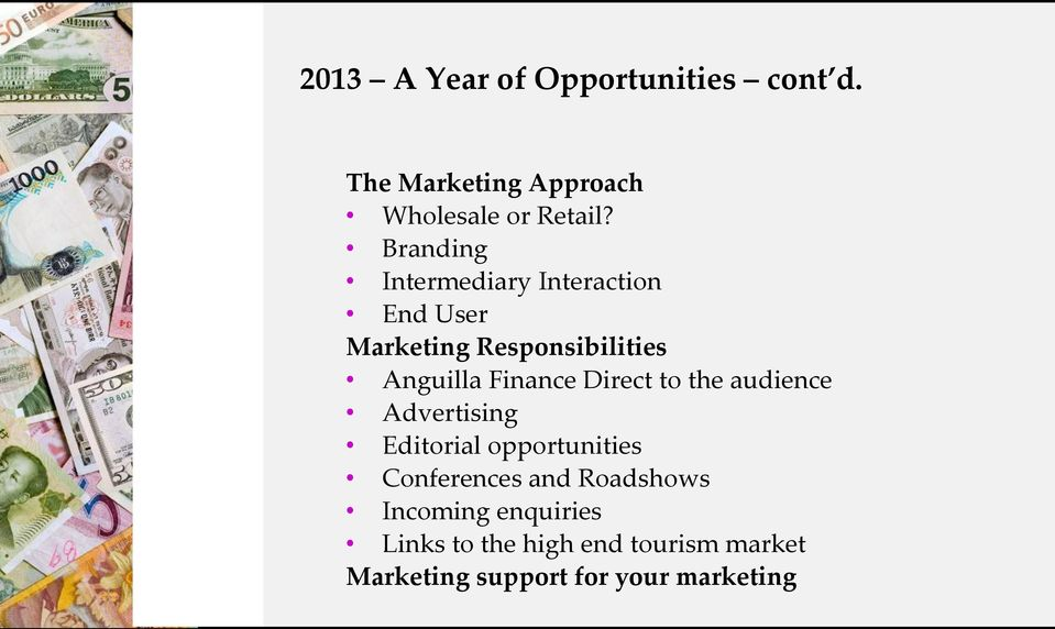 Direct to the audience Advertising Editorial opportunities Conferences and Roadshows