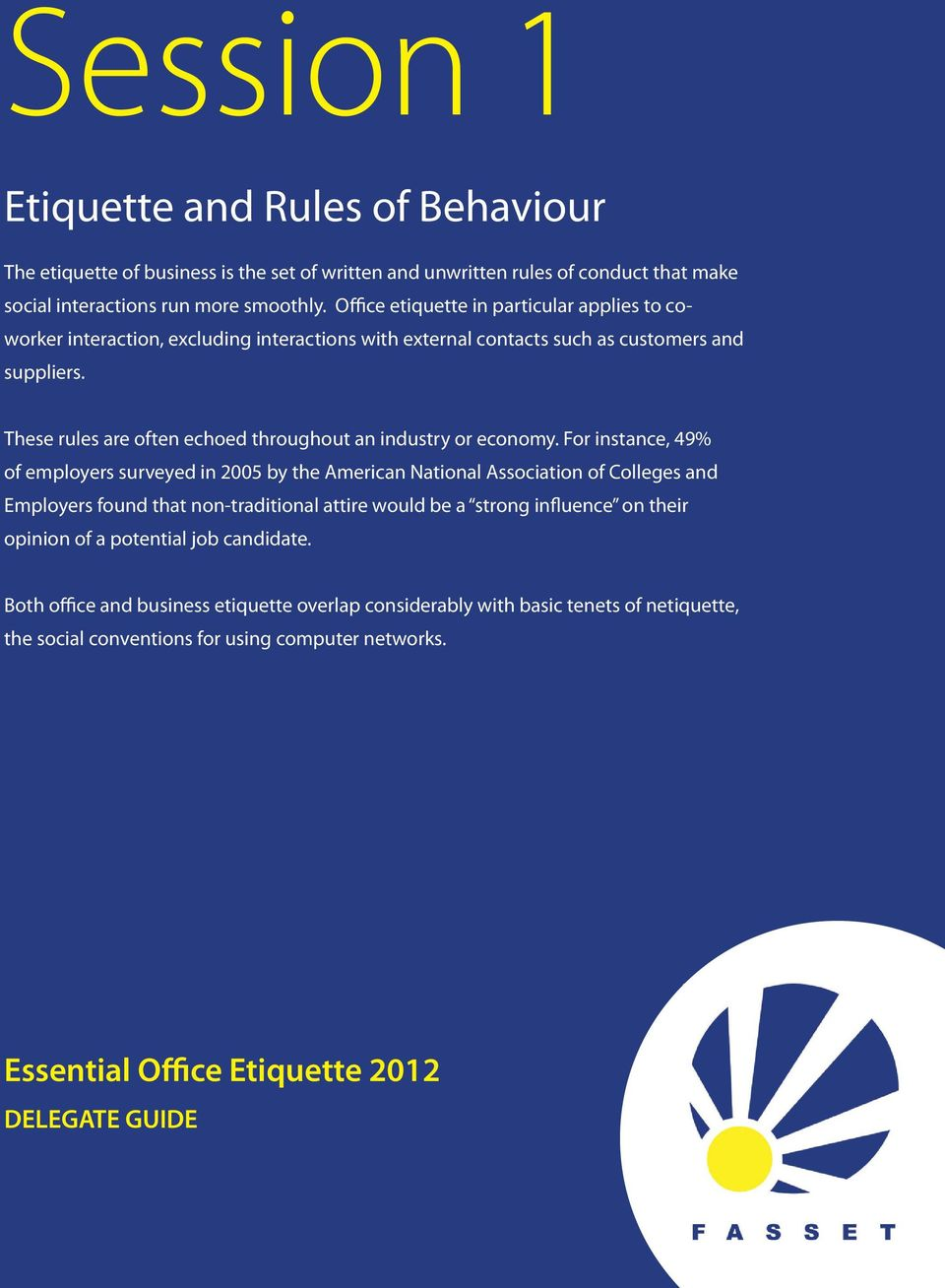 These rules are often echoed throughout an industry or economy.