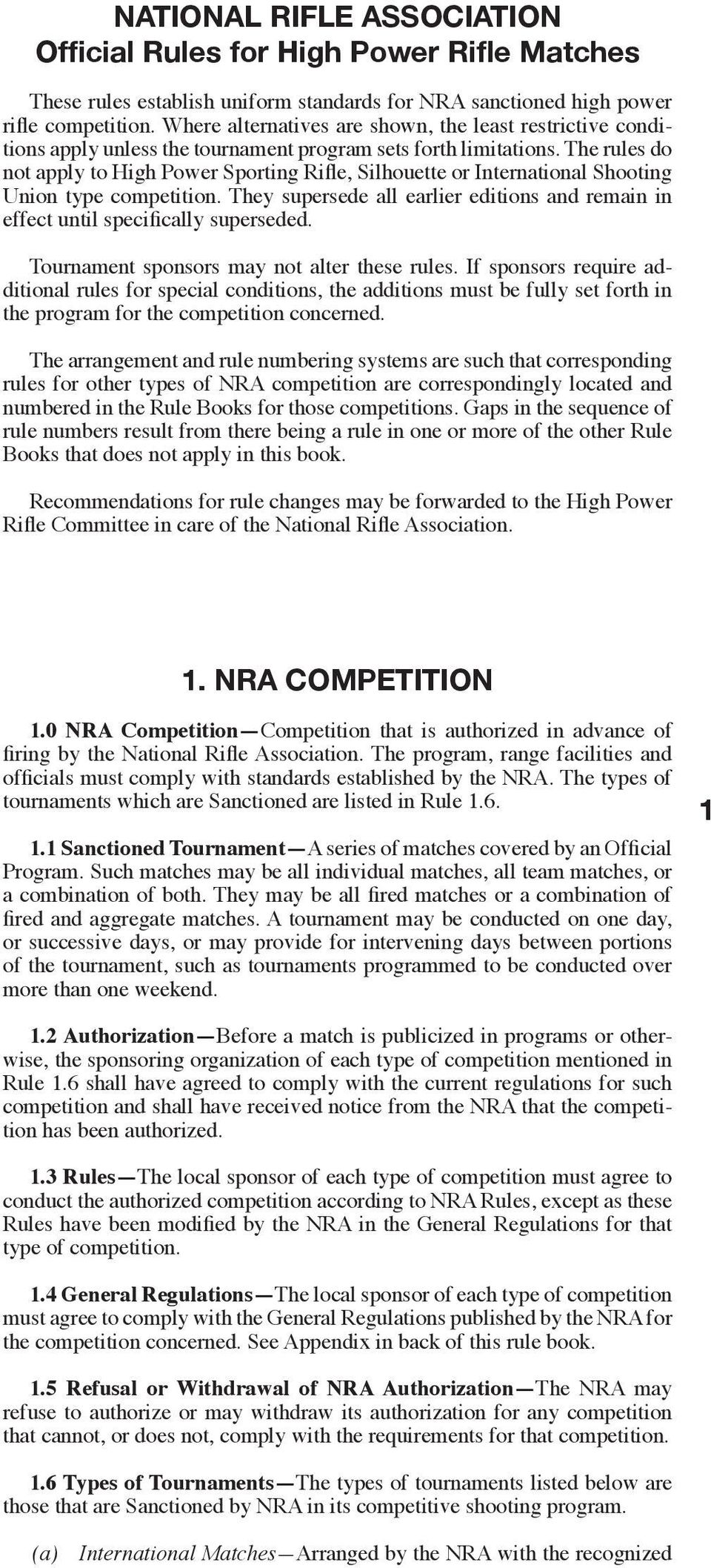 The rules do not apply to High Power Sporting Rifle, Silhouette or International Shooting Union type competition.