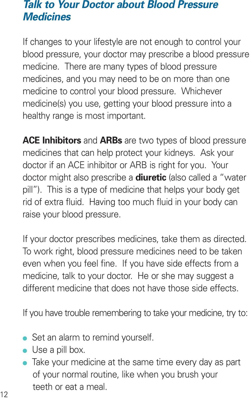 Whichever medicine(s) you use, getting your blood pressure into a healthy range is most important. ACE Inhibitors and ARBs are two types of blood pressure medicines that can help protect your kidneys.