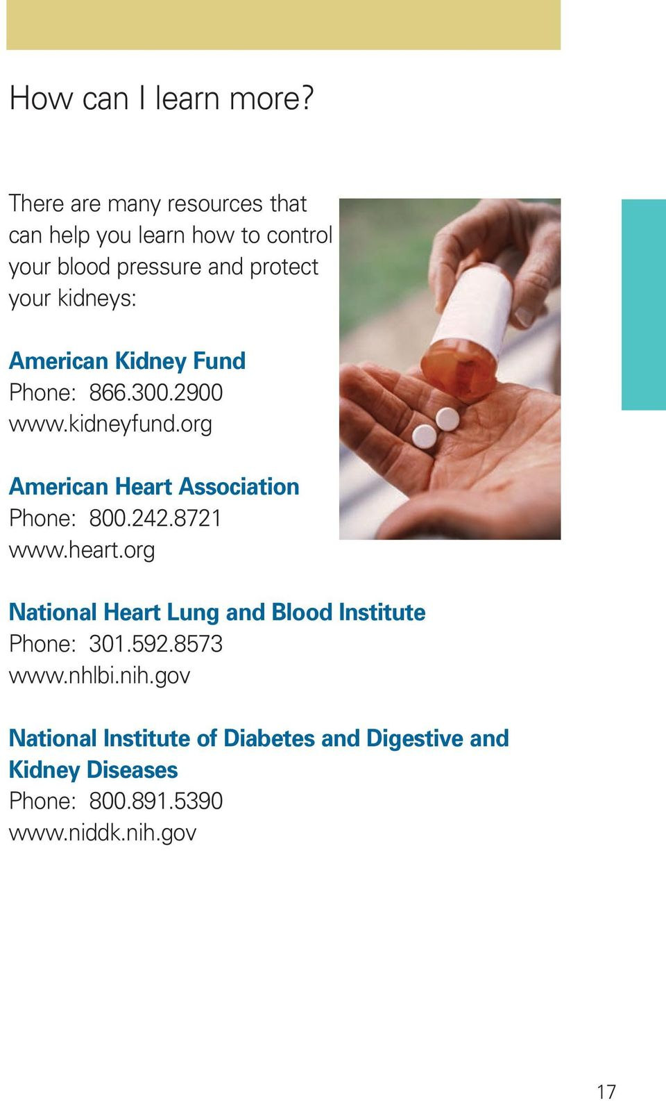 kidneys: American Kidney Fund Phone: 866.300.2900 www.kidneyfund.org American Heart Association Phone: 800.