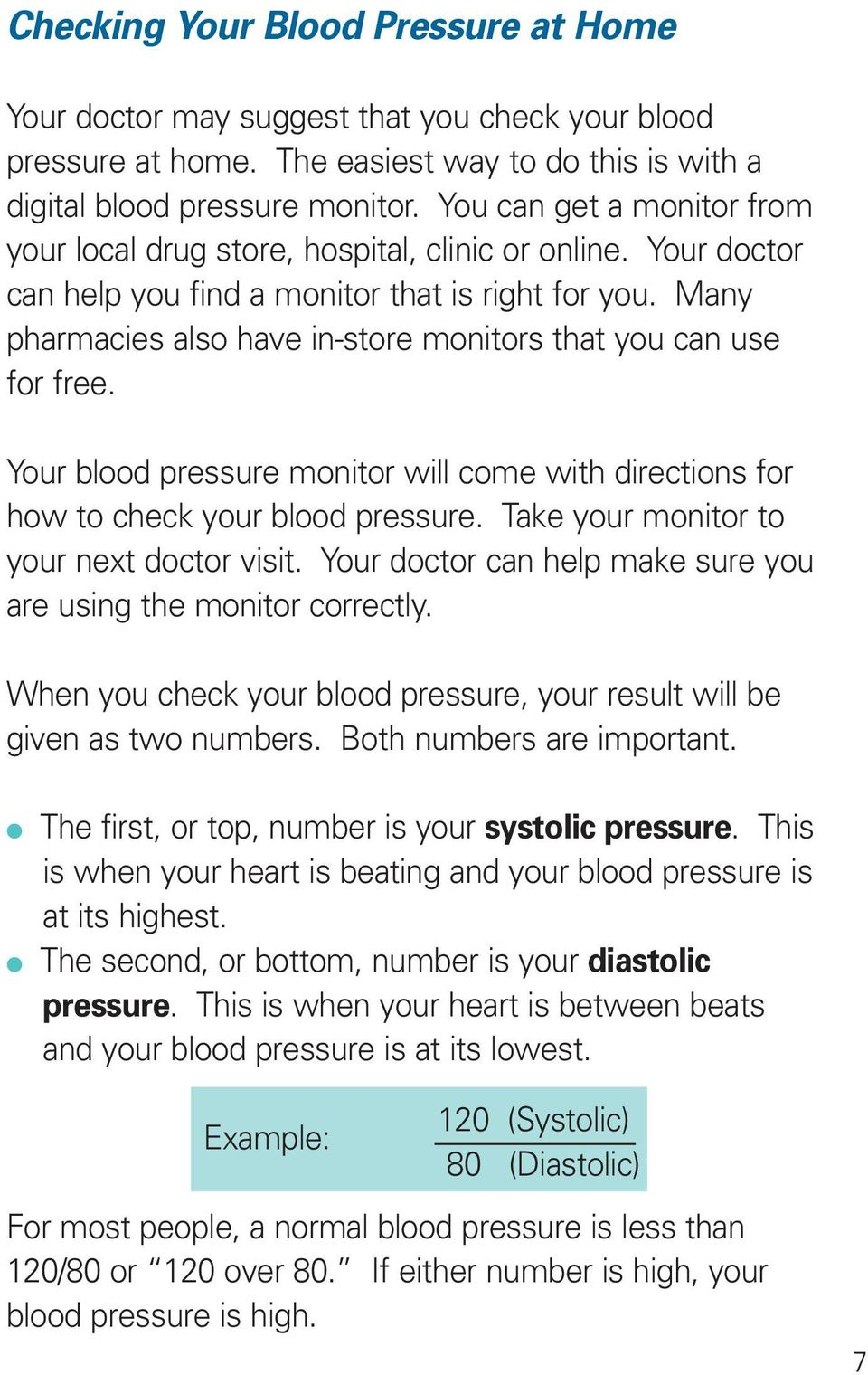 Many pharmacies also have in-store monitors that you can use for free. Your blood pressure monitor will come with directions for how to check your blood pressure.