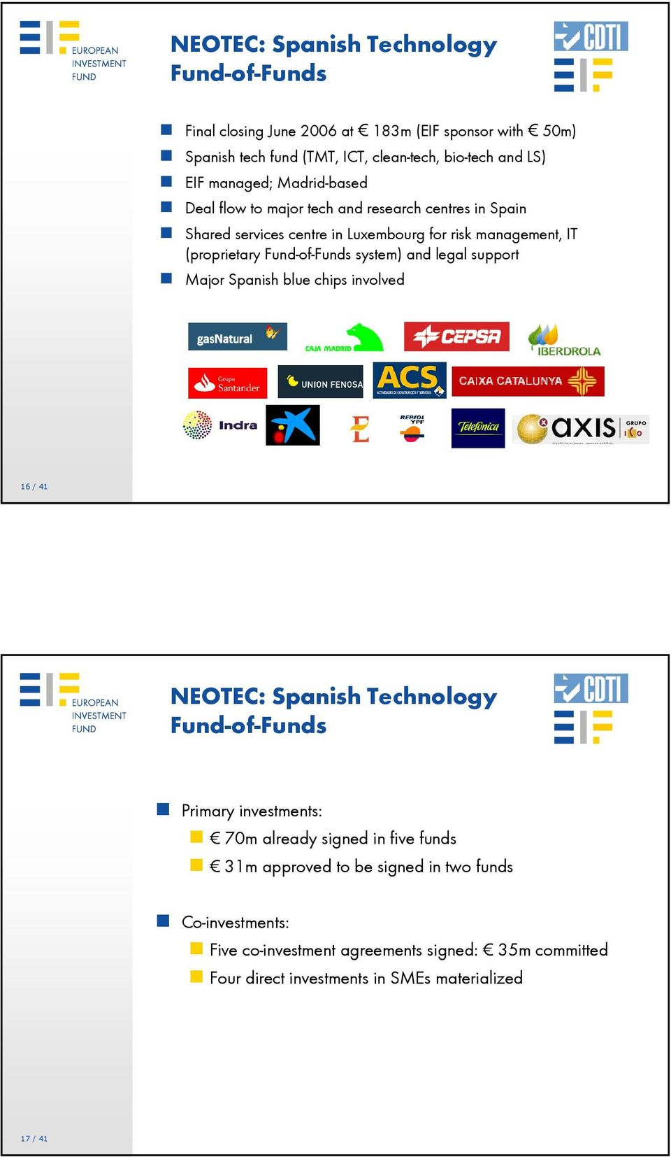 Fund-of-Funds system) and legal support Major Spanish blue chips involved 16 / 41 NEOTEC: Spanish Technology Fund-of-Funds Primary investments: 70m already