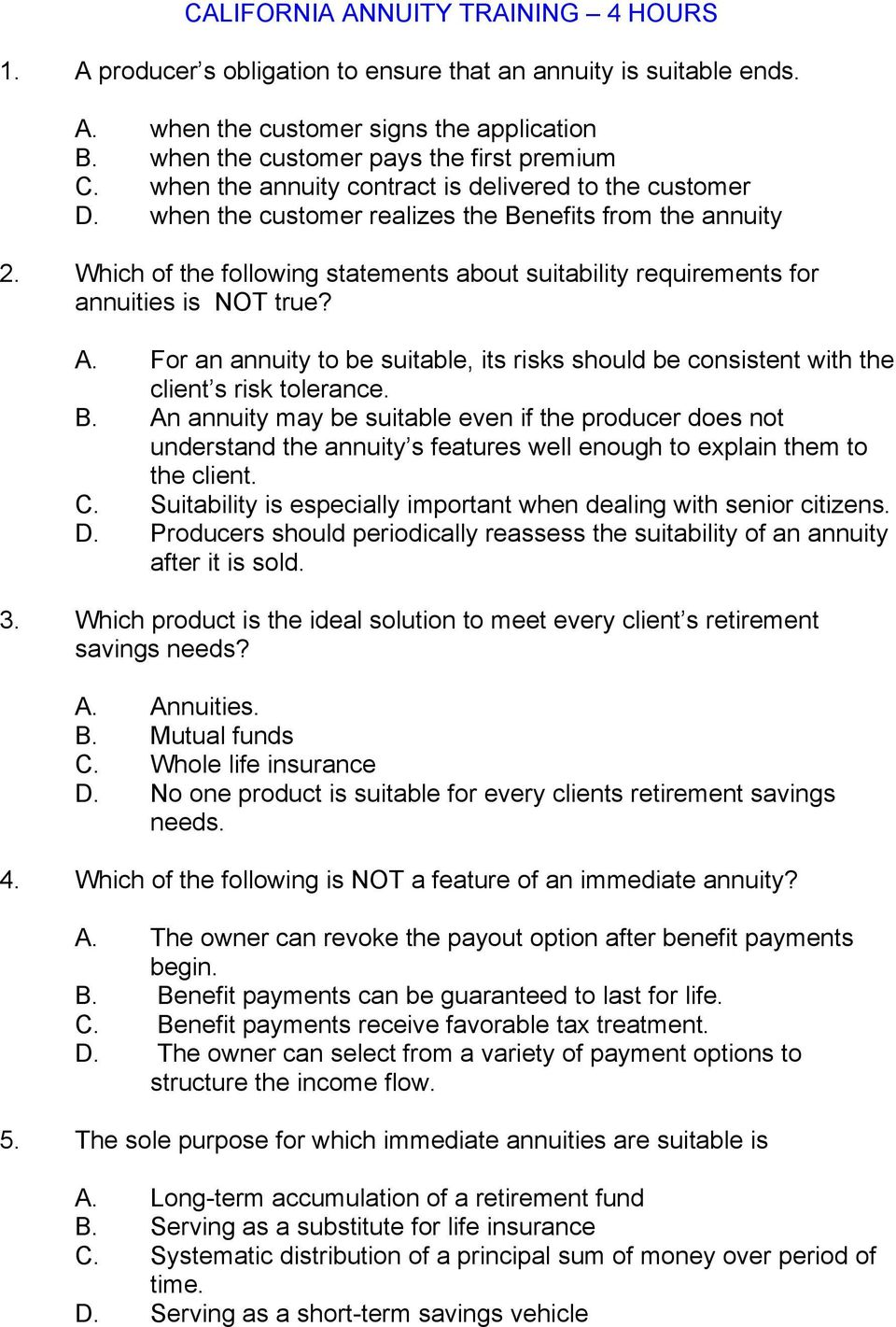 Which of the following statements about suitability requirements for annuities is NOT true? A. For an annuity to be suitable, its risks should be consistent with the client s risk tolerance. B.