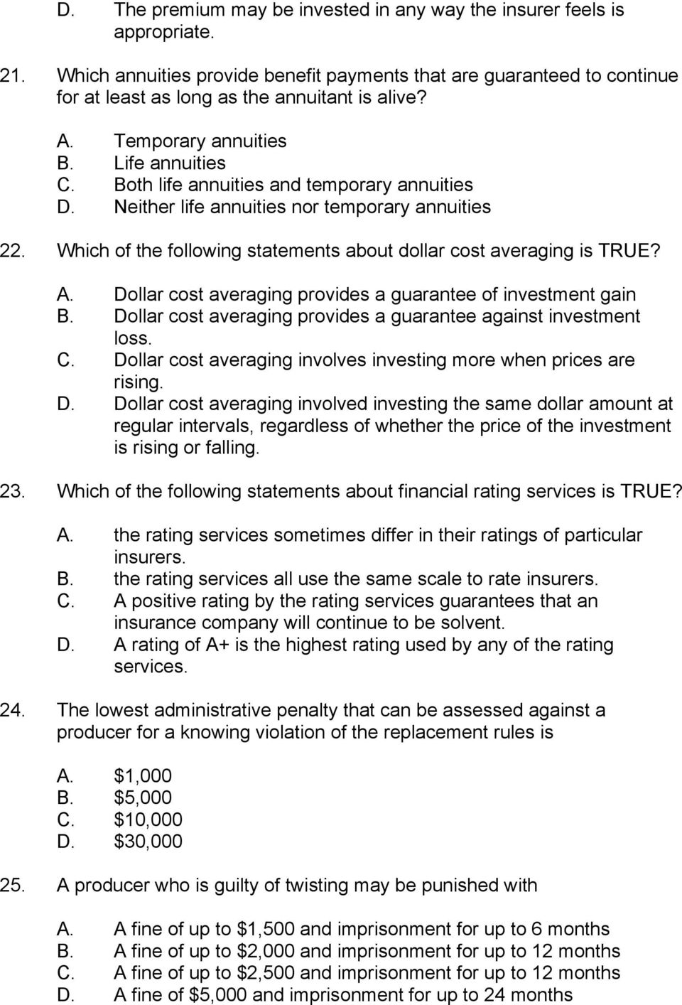 Which of the following statements about dollar cost averaging is TRUE? A. Dollar cost averaging provides a guarantee of investment gain B.