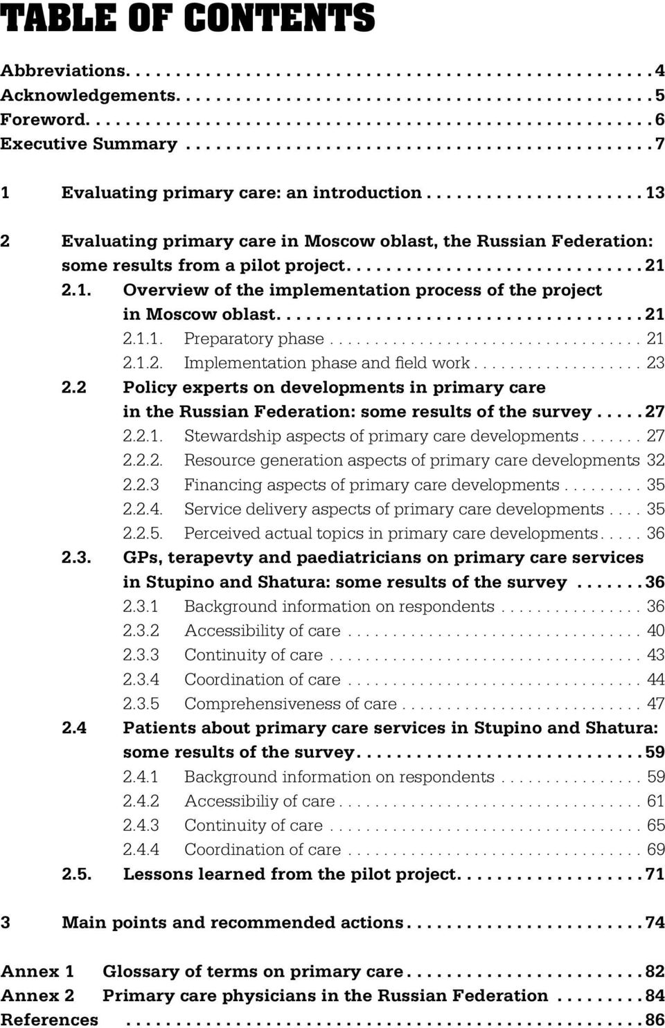 ..21 2.1.2. Implementation phase and field work...23 2.2 Policy experts on developments in primary care in the Russian Federation: some results of the survey..... 27 2.2.1. Stewardship aspects of primary care developments.