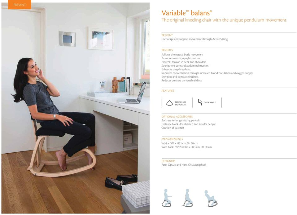 increased blood circulation and oxygen supply Energizes and combats tiredness Reduces pressure on vertebral discs PENDULUM MOVEMENT OPTIONAL ACCESSORIES Backrest for longer sitting