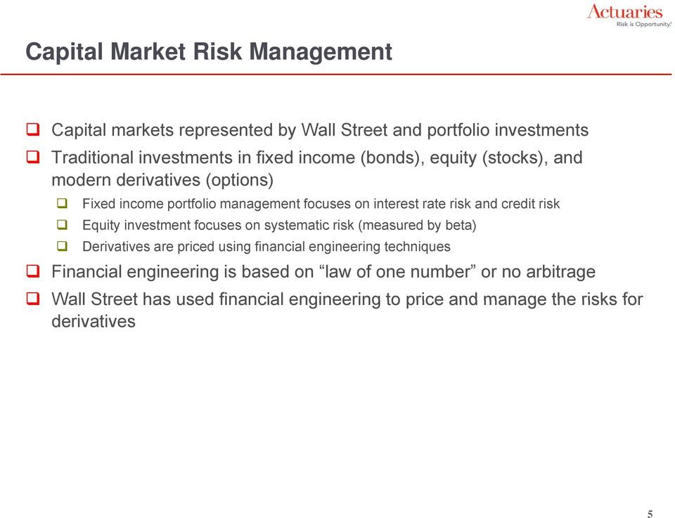 Equity investment focuses on systematic risk (measured by beta) Derivatives are priced using financial engineering techniques Financial