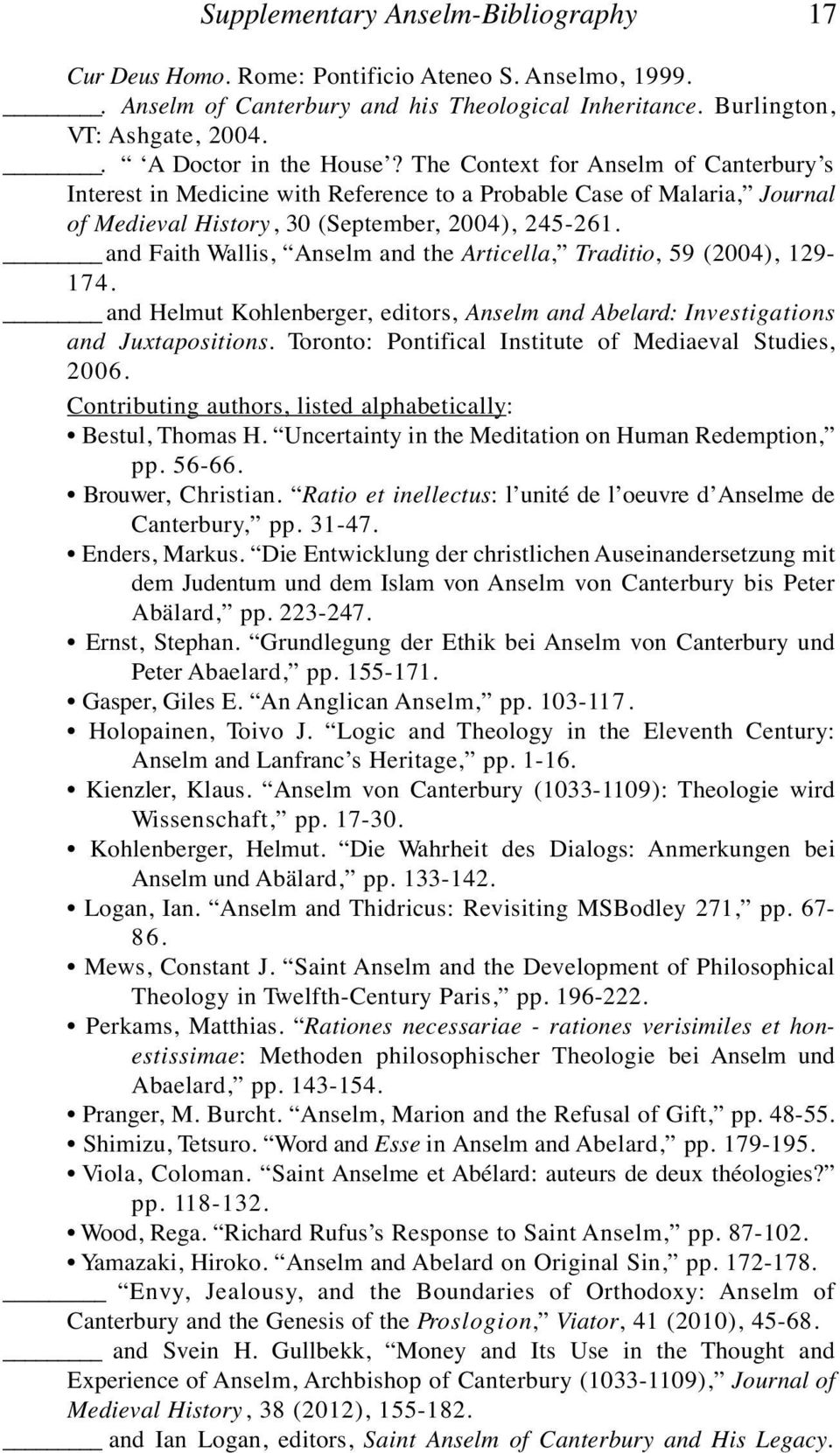 and Faith Wallis, Anselm and the Articella, Traditio, 59 (2004), 129-174. and Helmut Kohlenberger, editors, Anselm and Abelard: Investigations and Juxtapositions.