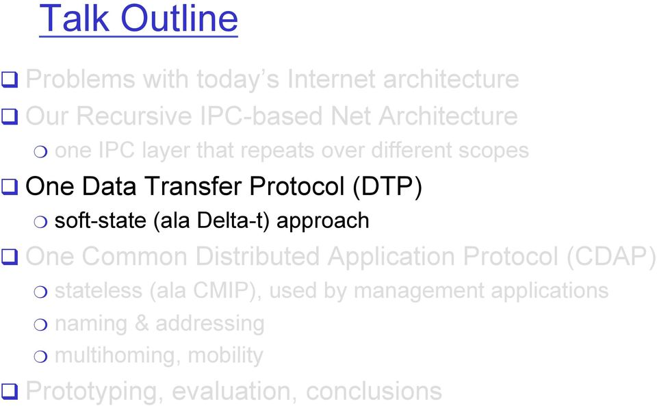 Delta-t) approach q One Common Distributed Application Protocol (CDAP) stateless (ala CMIP), used by