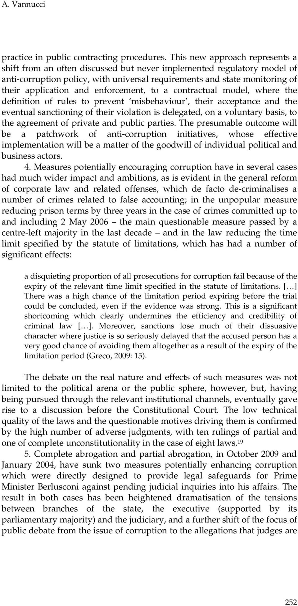 and enforcement, to a contractual model, where the definition of rules to prevent misbehaviour, their acceptance and the eventual sanctioning of their violation is delegated, on a voluntary basis, to