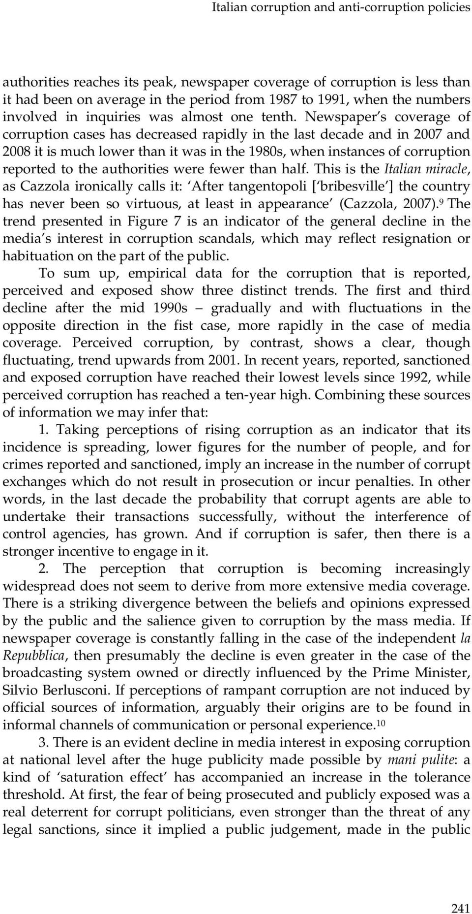 Newspaper s coverage of corruption cases has decreased rapidly in the last decade and in 2007 and 2008 it is much lower than it was in the 1980s, when instances of corruption reported to the