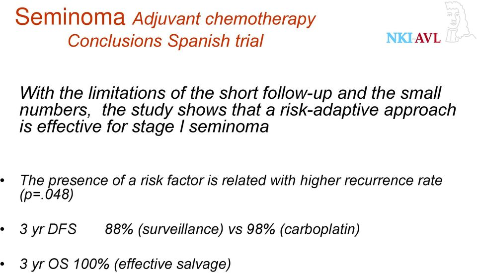 effective for stage I seminoma The presence of a risk factor is related with higher