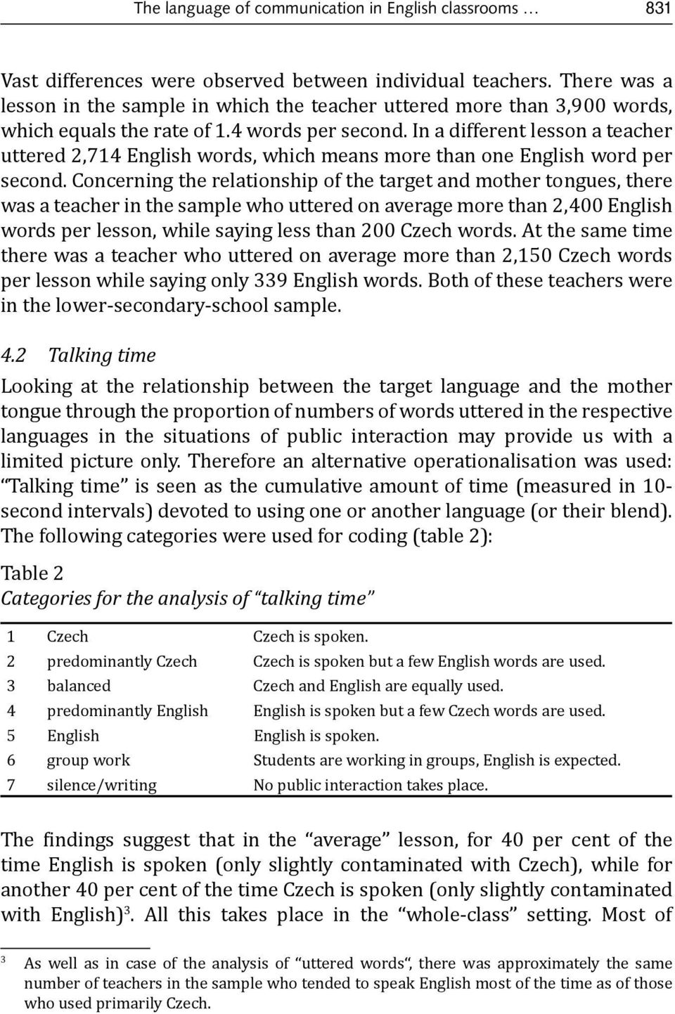 In a different lesson a teacher uttered 2,714 English words, which means more than one English word per second.