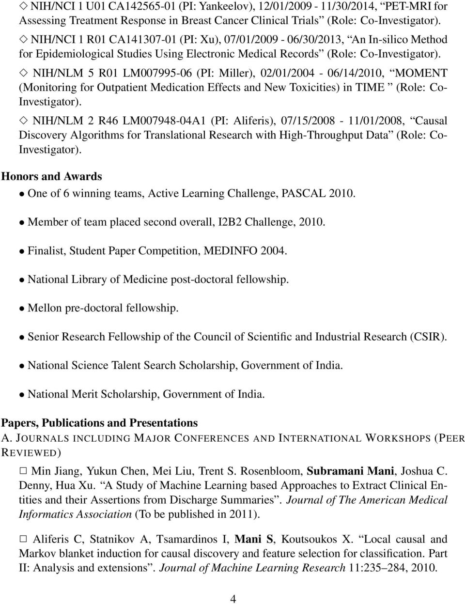 NIH/NLM 5 R01 LM007995-06 (PI: Miller), 02/01/2004-06/14/2010, MOMENT (Monitoring for Outpatient Medication Effects and New Toxicities) in TIME (Role: Co- Investigator).