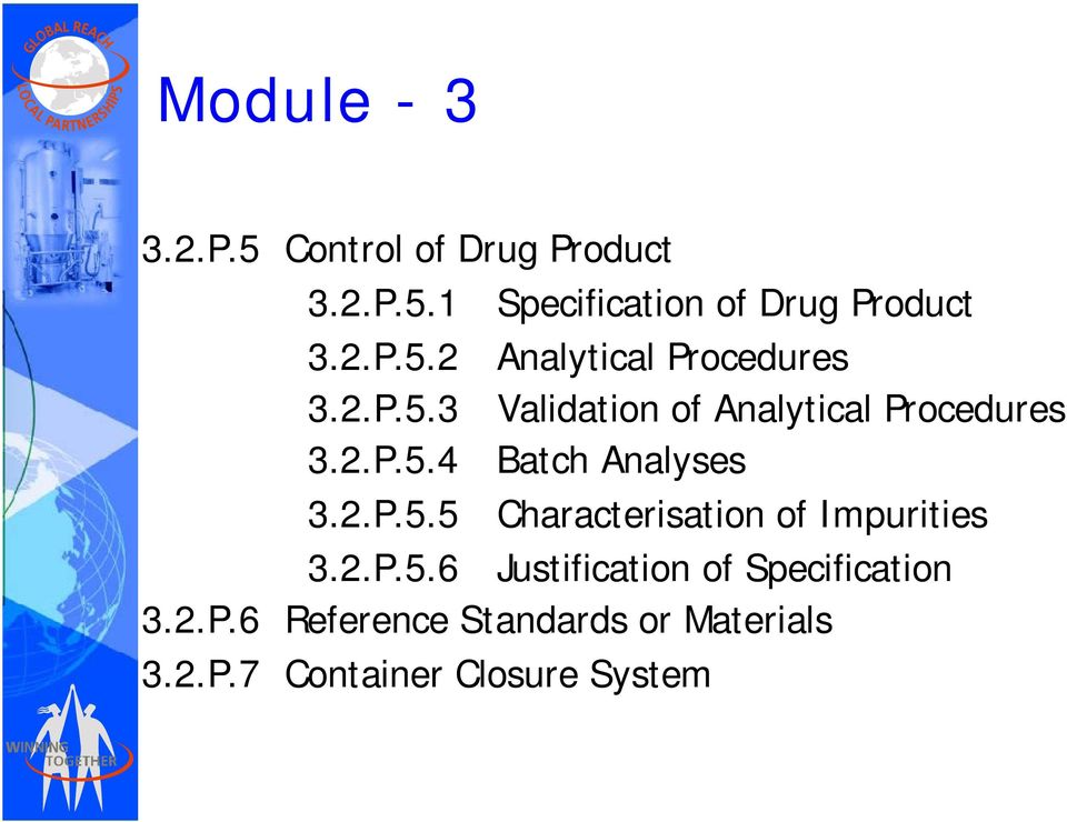 2.P.5.5 Characterisation of Impurities 3.2.P.5.6 Justification of Specification 3.2.P.6 Reference Standards or Materials 3.