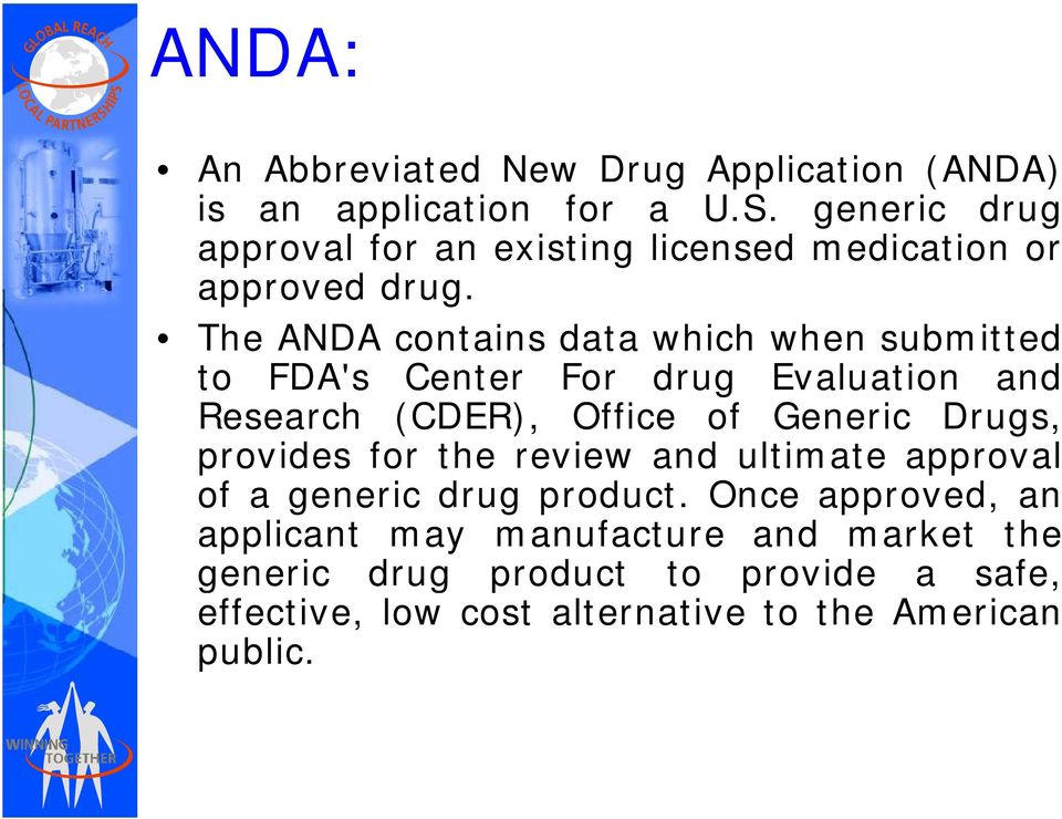 The ANDA contains data which when submitted to FDA's Center For drug Evaluation and Research (CDER), Office of Generic Drugs,