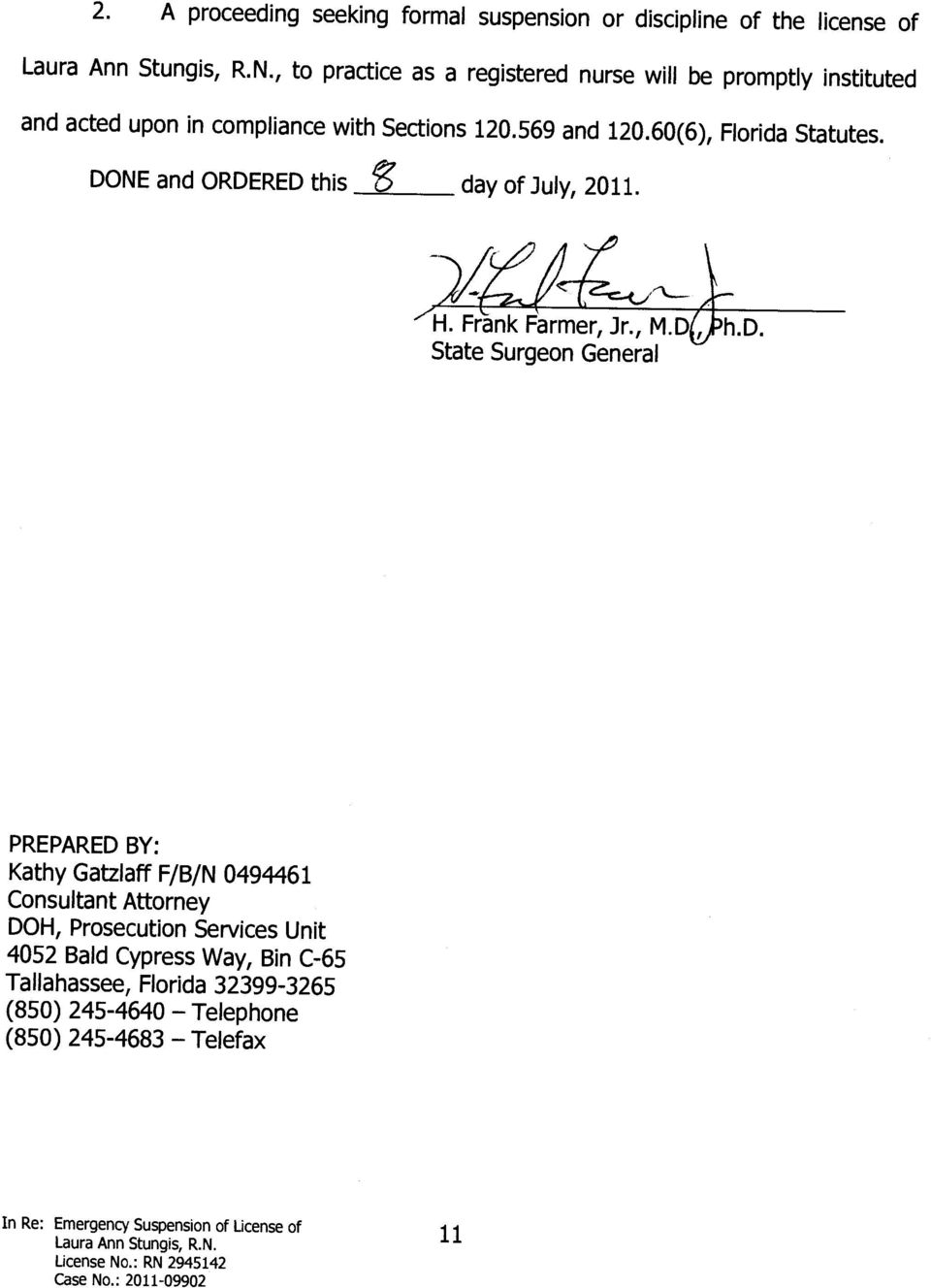 DONE and ORDERED this g day of July, 2011. H. Frank Farmer, Jr., M.D State Surgeon General h.