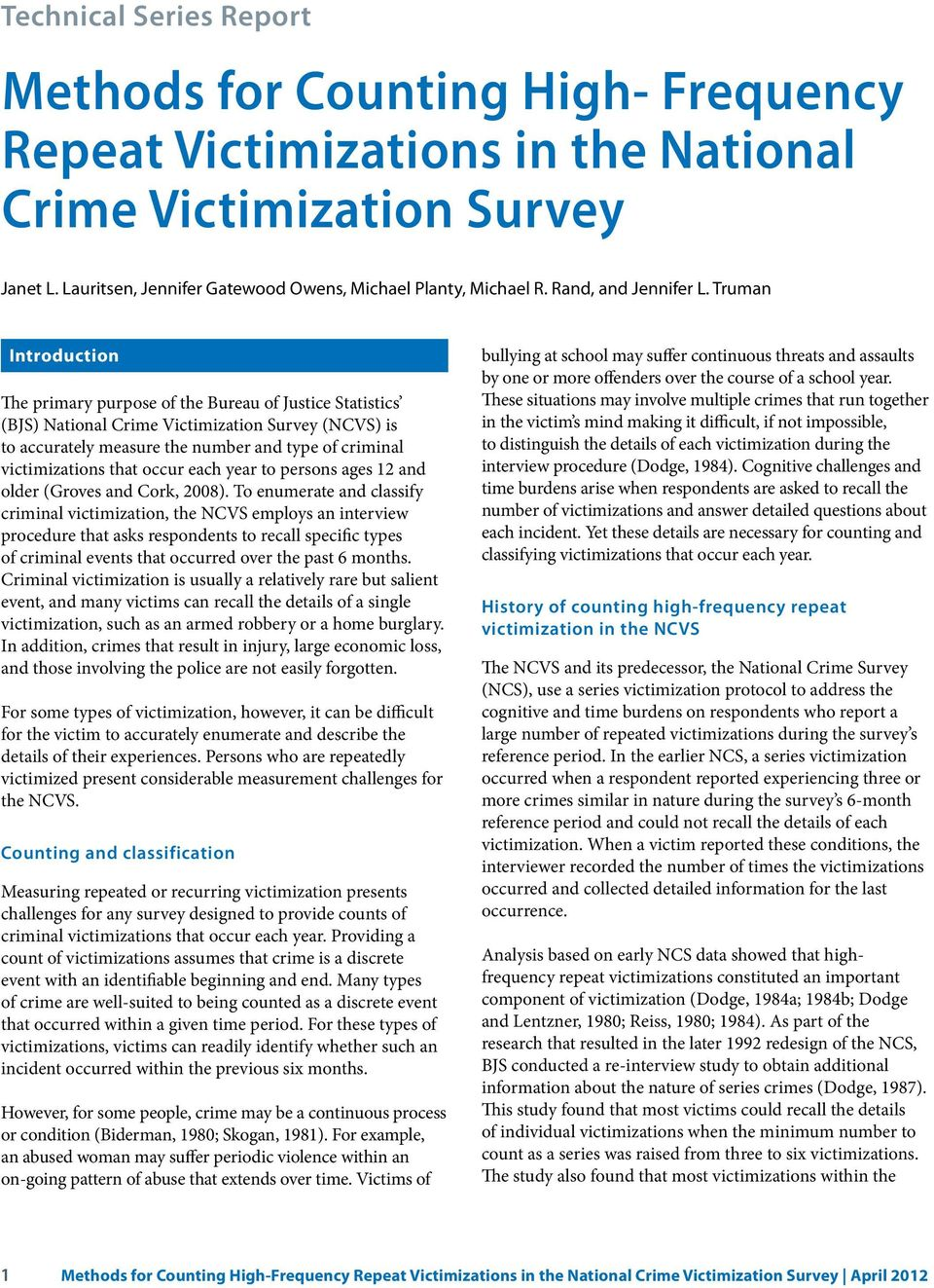 Truman Introduction The primary purpose of the Bureau of Justice Statistics (BJS) National Crime Victimization Survey (NCVS) is to accurately measure the number and type of criminal victimizations