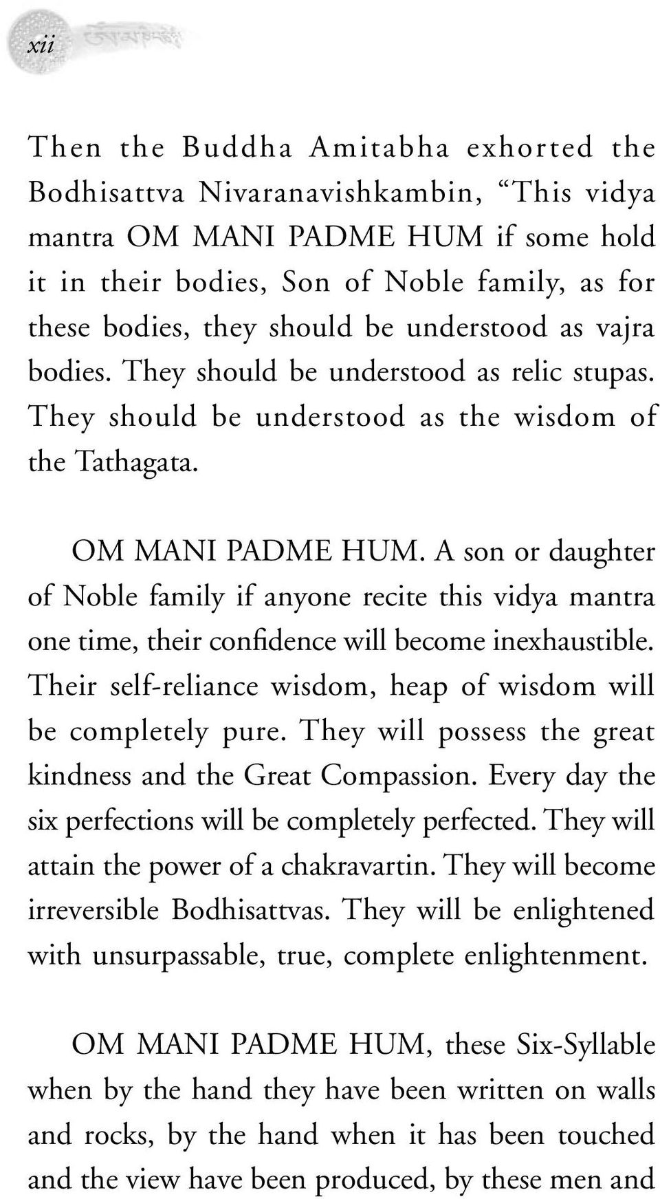 A son or daughter of Noble family if anyone recite this vidya mantra one time, their confidence will become inexhaustible. Their self-reliance wisdom, heap of wisdom will be completely pure.