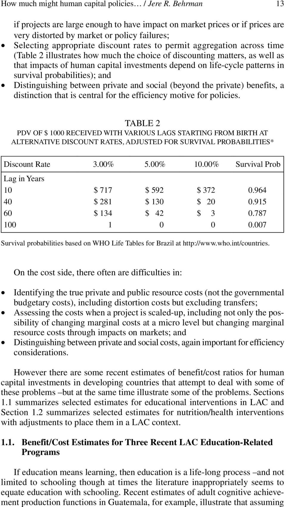 time (Table 2 illustrates how much the choice of discounting matters, as well as that impacts of human capital investments depend on life-cycle patterns in survival probabilities); and Distinguishing