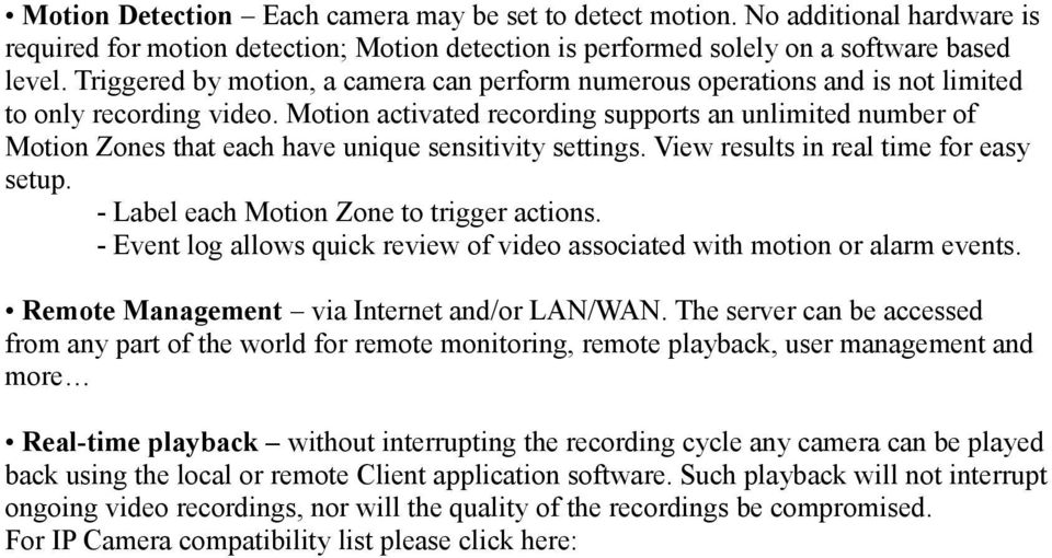 Motion activated recording supports an unlimited number of Motion Zones that each have unique sensitivity settings. View results in real time for easy setup.