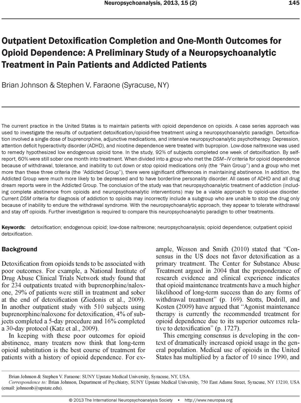 A case series approach was used to investigate the results of outpatient detoxification/opioid-free treatment using a neuropsychoanalytic paradigm.