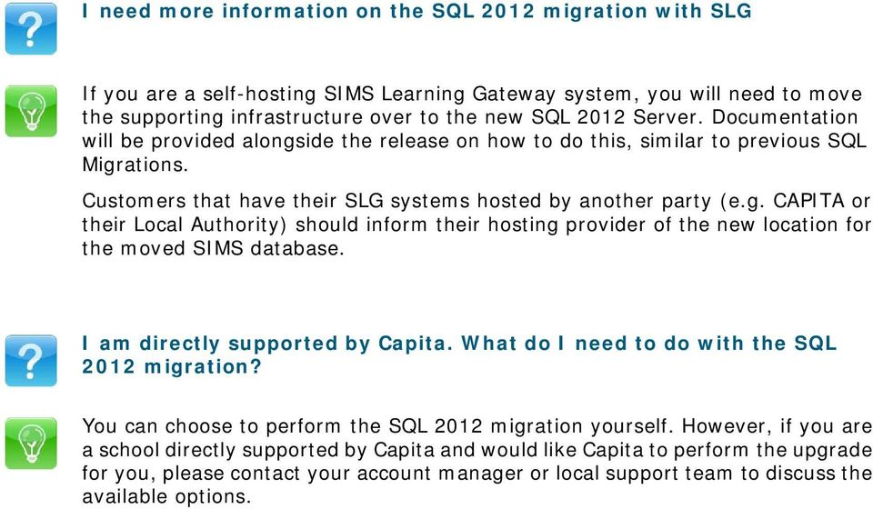 I am directly supported by Capita. What do I need to do with the SQL 2012 migration? You can choose to perform the SQL 2012 migration yourself.