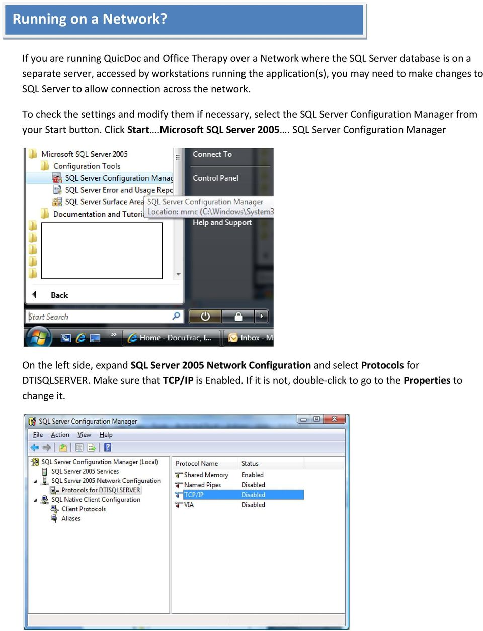 application(s), you may need to make changes to SQL Server to allow connection across the network.