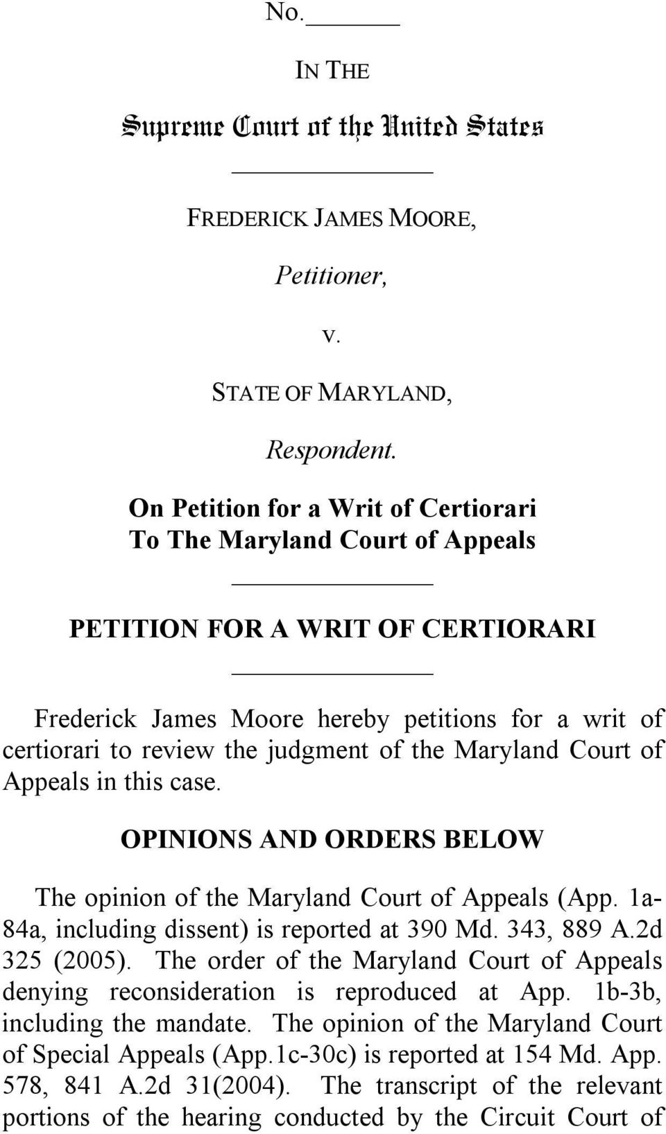 Maryland Court of Appeals in this case. OPINIONS AND ORDERS BELOW The opinion of the Maryland Court of Appeals (App. 1a- 84a, including dissent) is reported at 390 Md. 343, 889 A.2d 325 (2005).