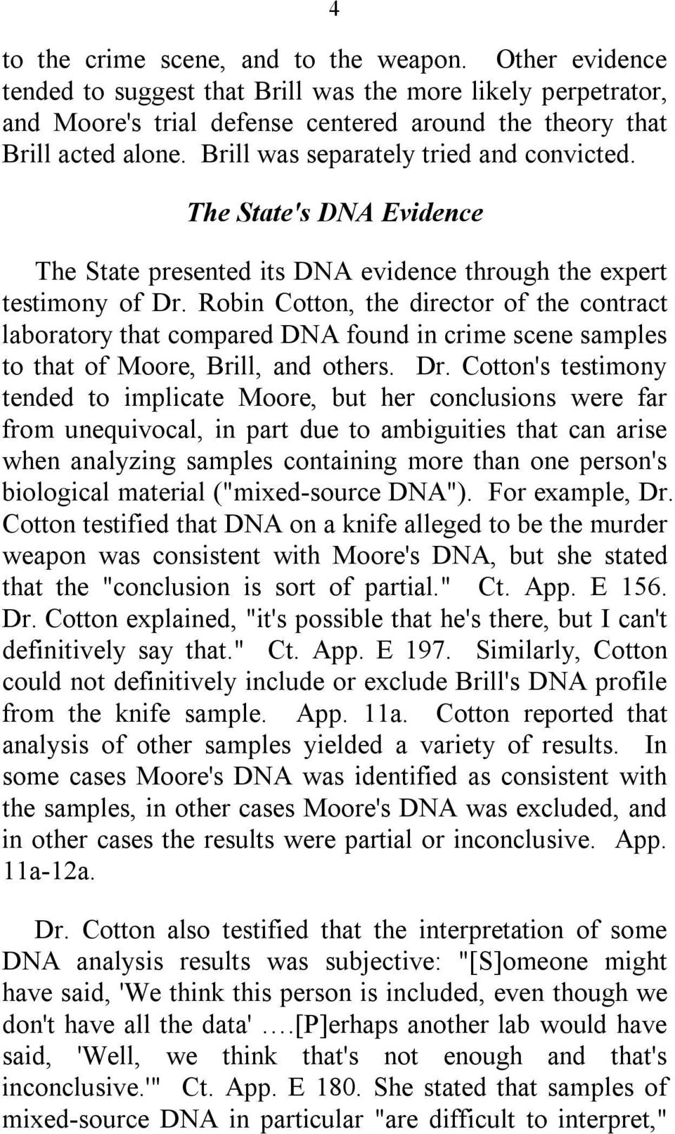 Robin Cotton, the director of the contract laboratory that compared DNA found in crime scene samples to that of Moore, Brill, and others. Dr.