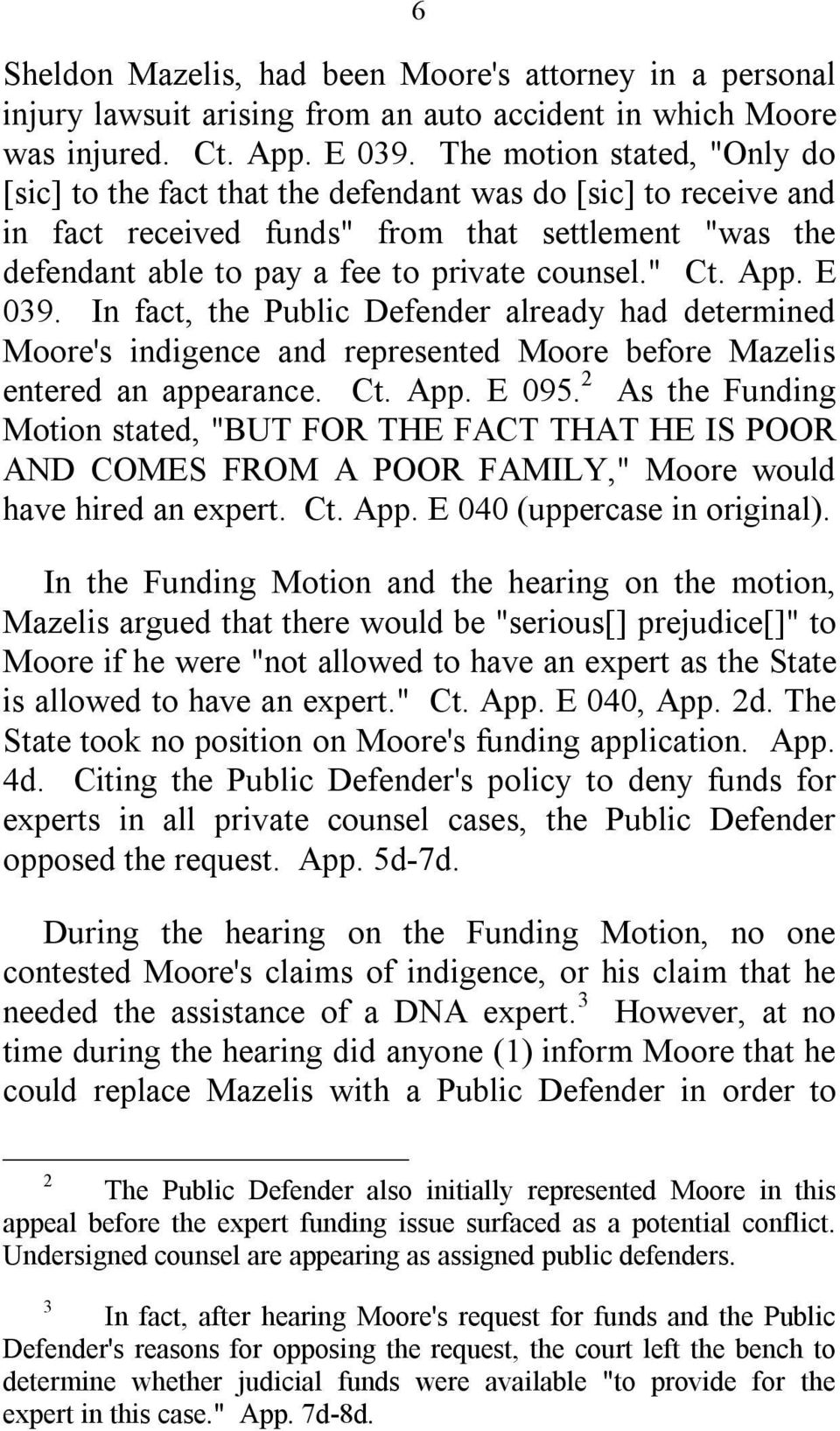 App. E 039. In fact, the Public Defender already had determined Moore's indigence and represented Moore before Mazelis entered an appearance. Ct. App. E 095.