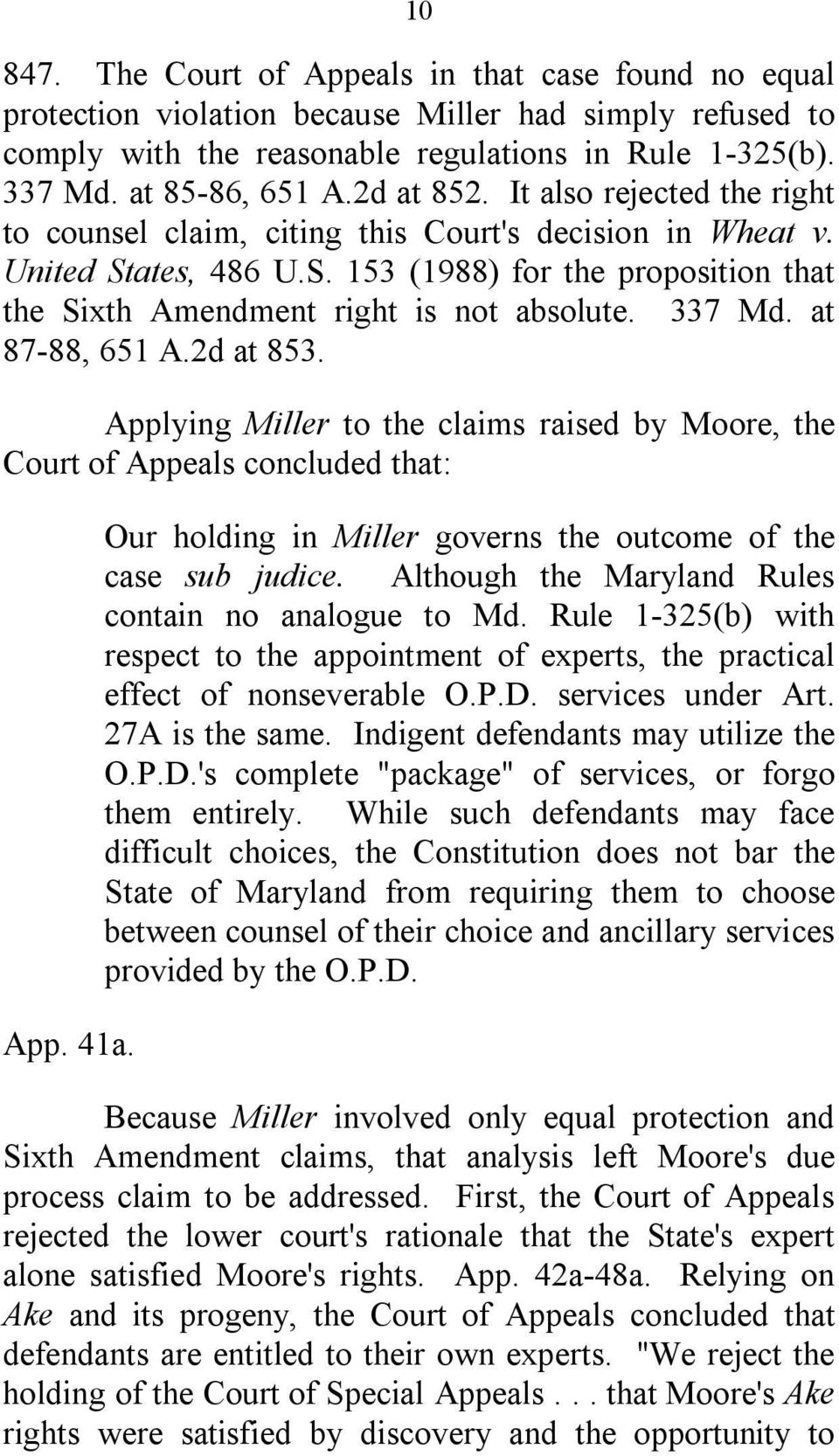 337 Md. at 87-88, 651 A.2d at 853. Applying Miller to the claims raised by Moore, the Court of Appeals concluded that: App. 41a. Our holding in Miller governs the outcome of the case sub judice.